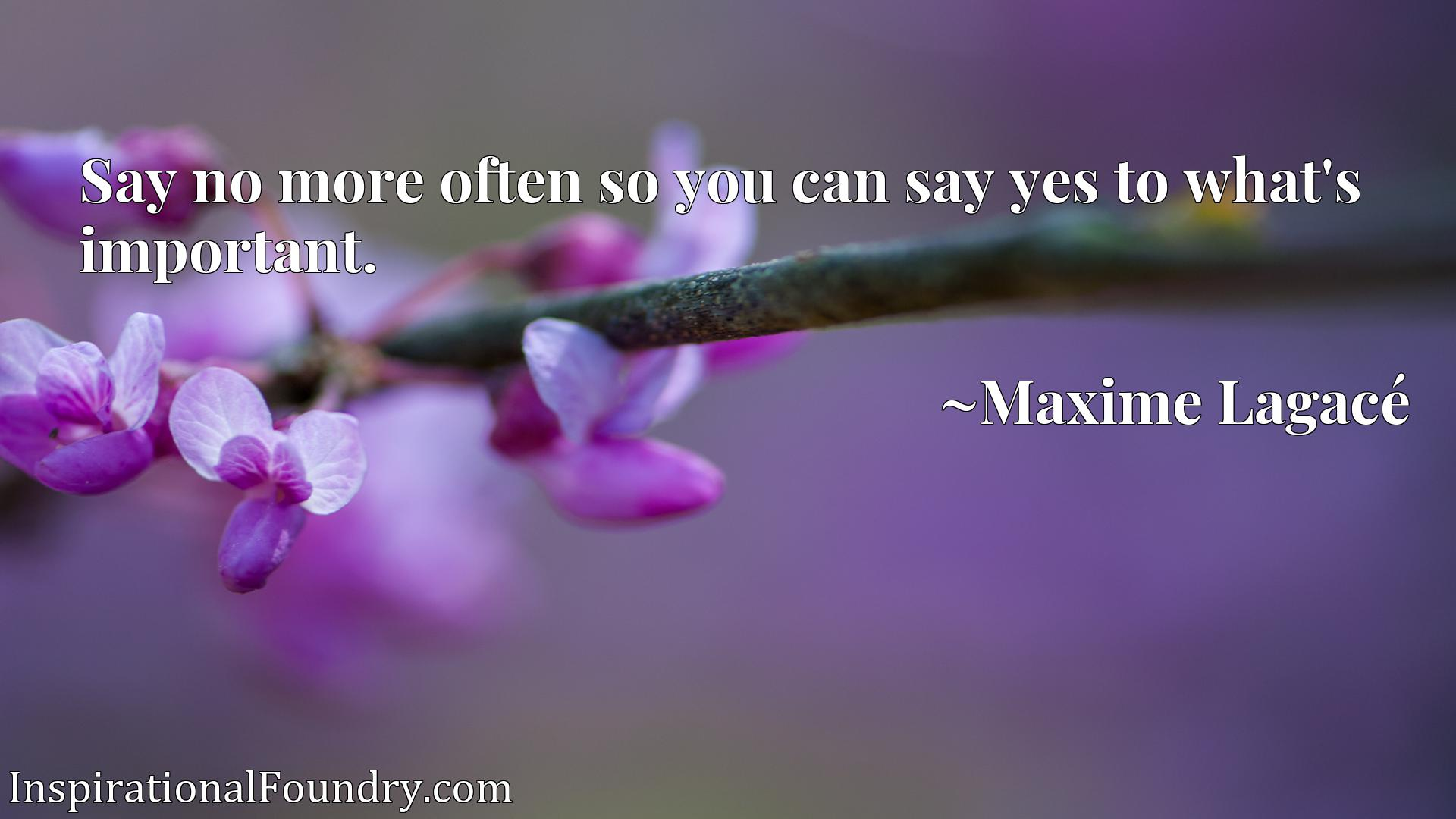 Quote Picture :Say no more often so you can say yes to what's important.