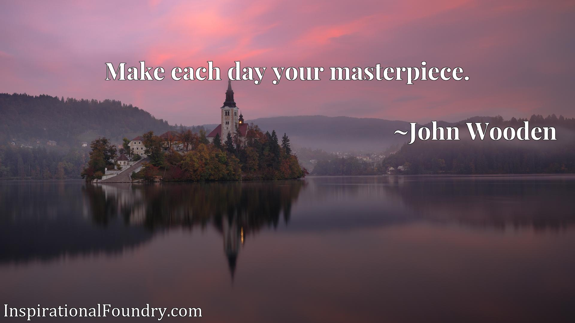 Quote Picture :Make each day your masterpiece.