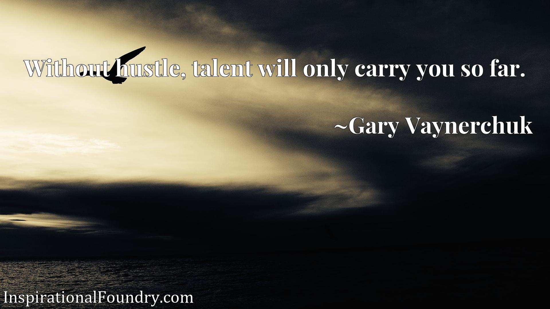 Without hustle, talent will only carry you so far.