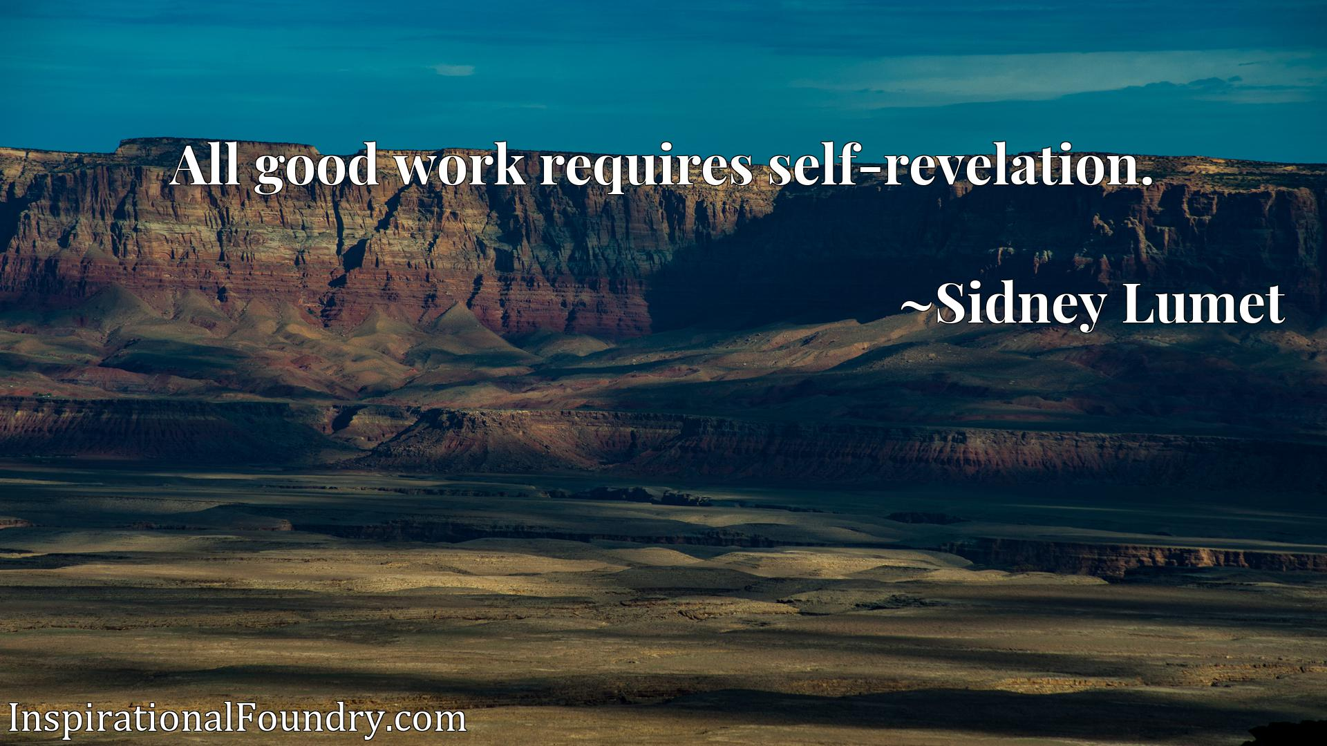 Quote Picture :All good work requires self-revelation.