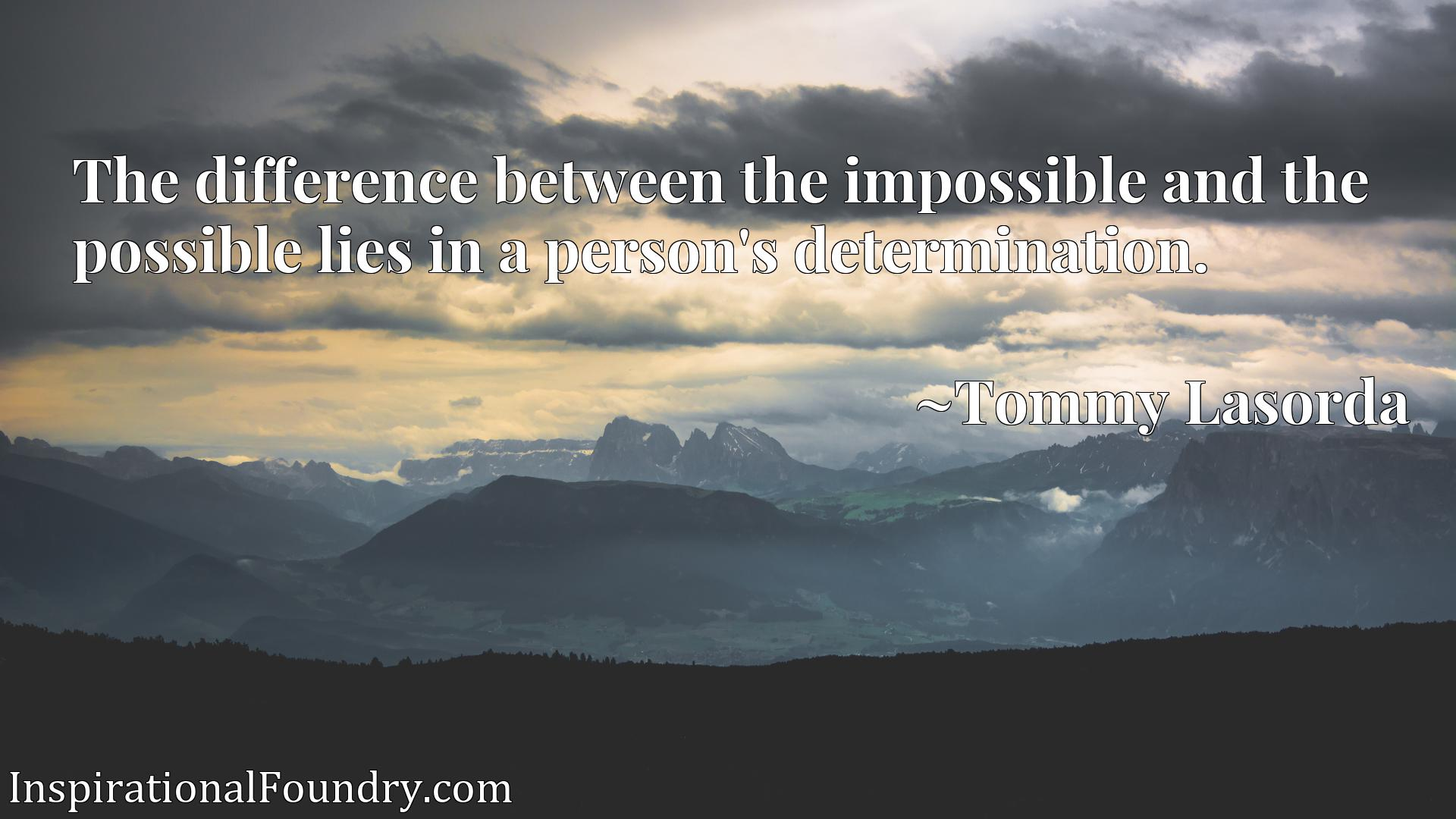 Quote Picture :The difference between the impossible and the possible lies in a person's determination.