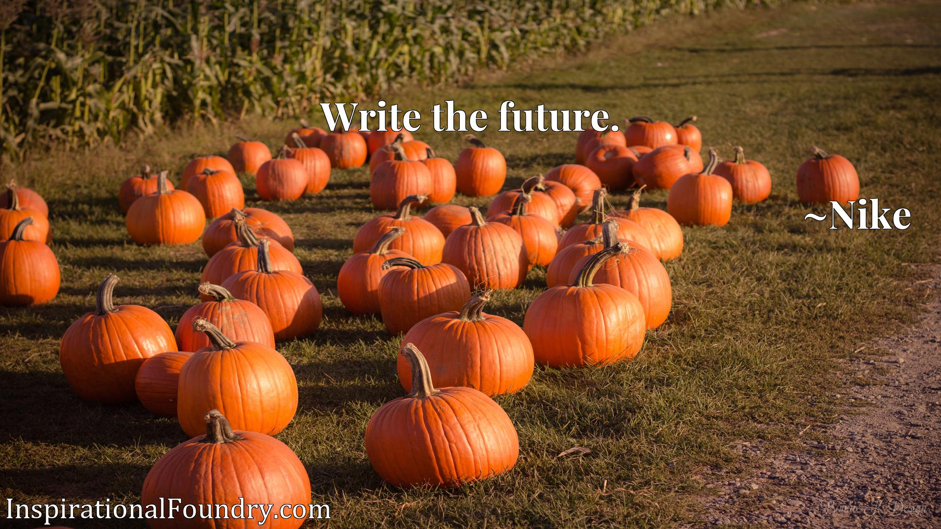 Quote Picture :Write the future.