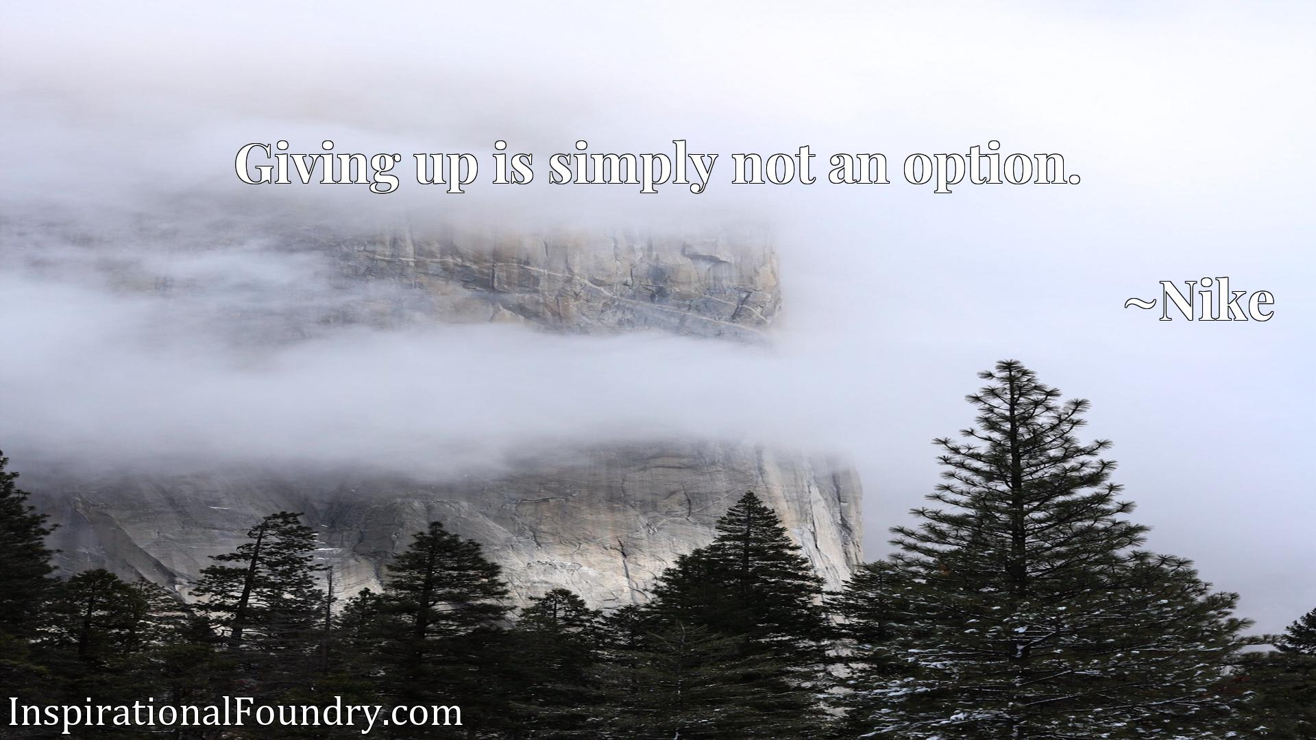 Giving up is simply not an option.