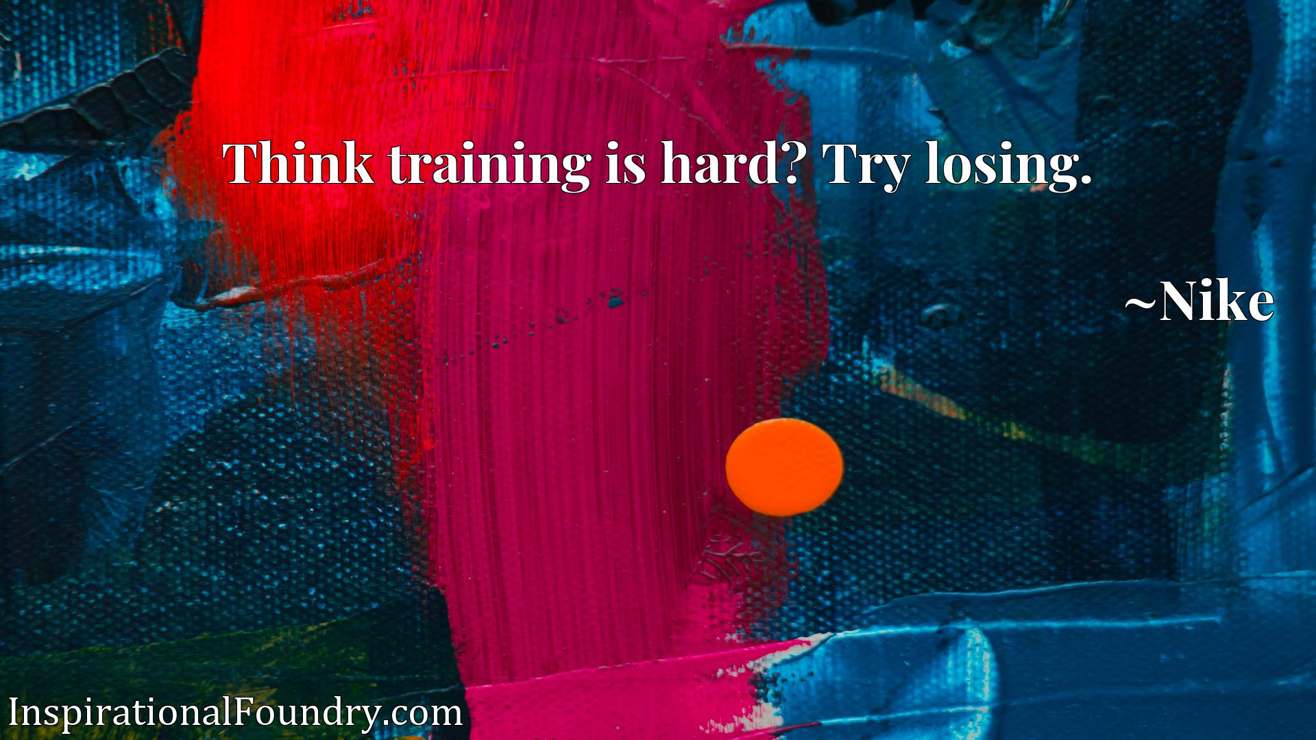 Quote Picture :Think training is hard? Try losing.