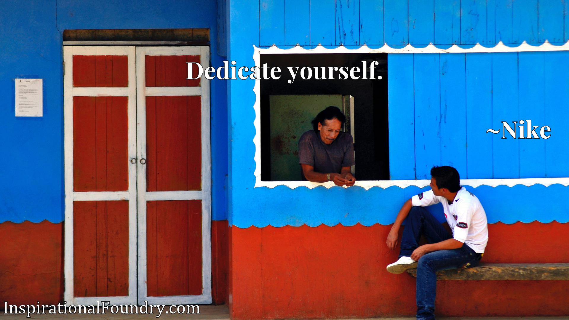 Quote Picture :Dedicate yourself.