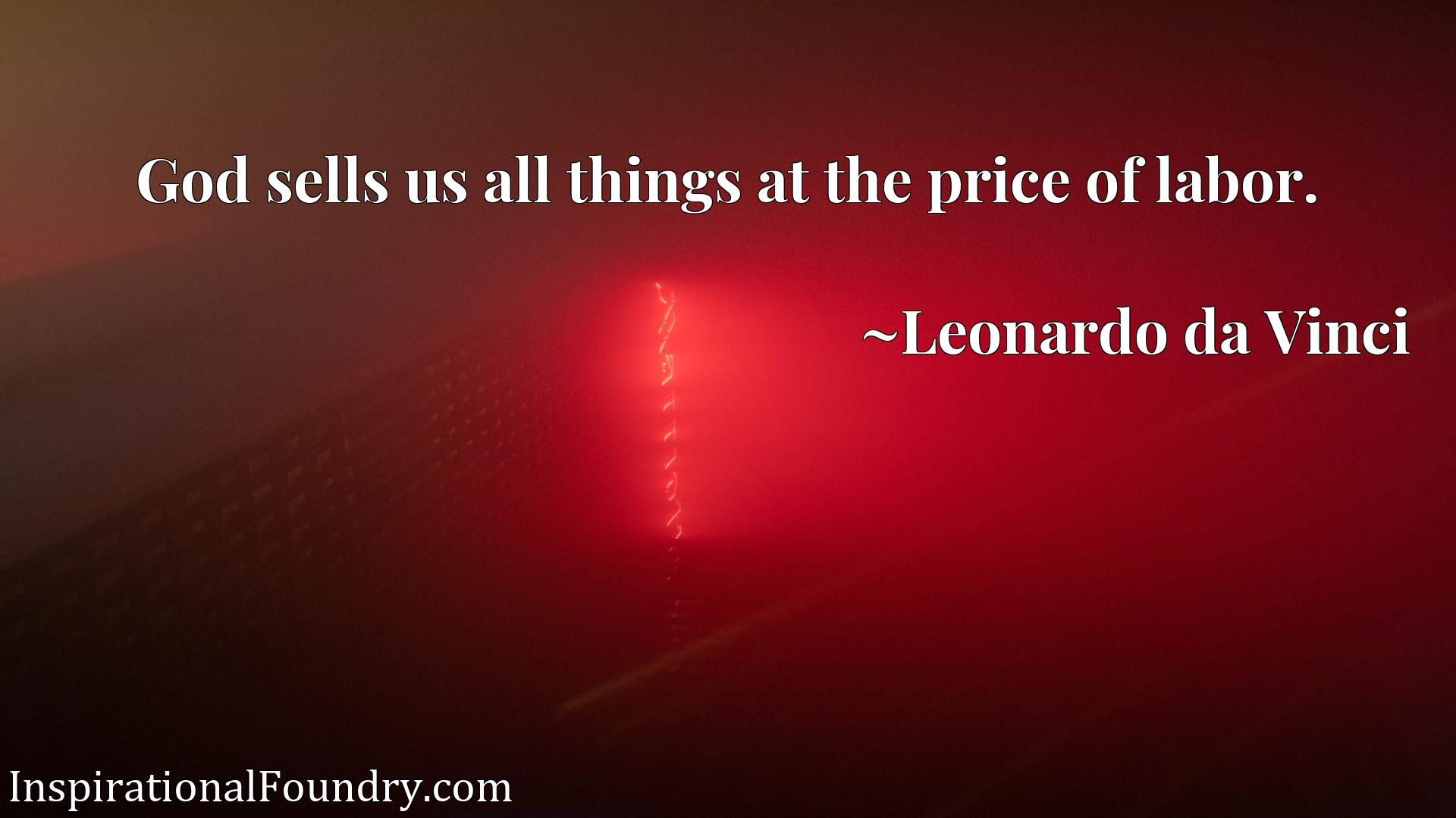 Quote Picture :God sells us all things at the price of labor.