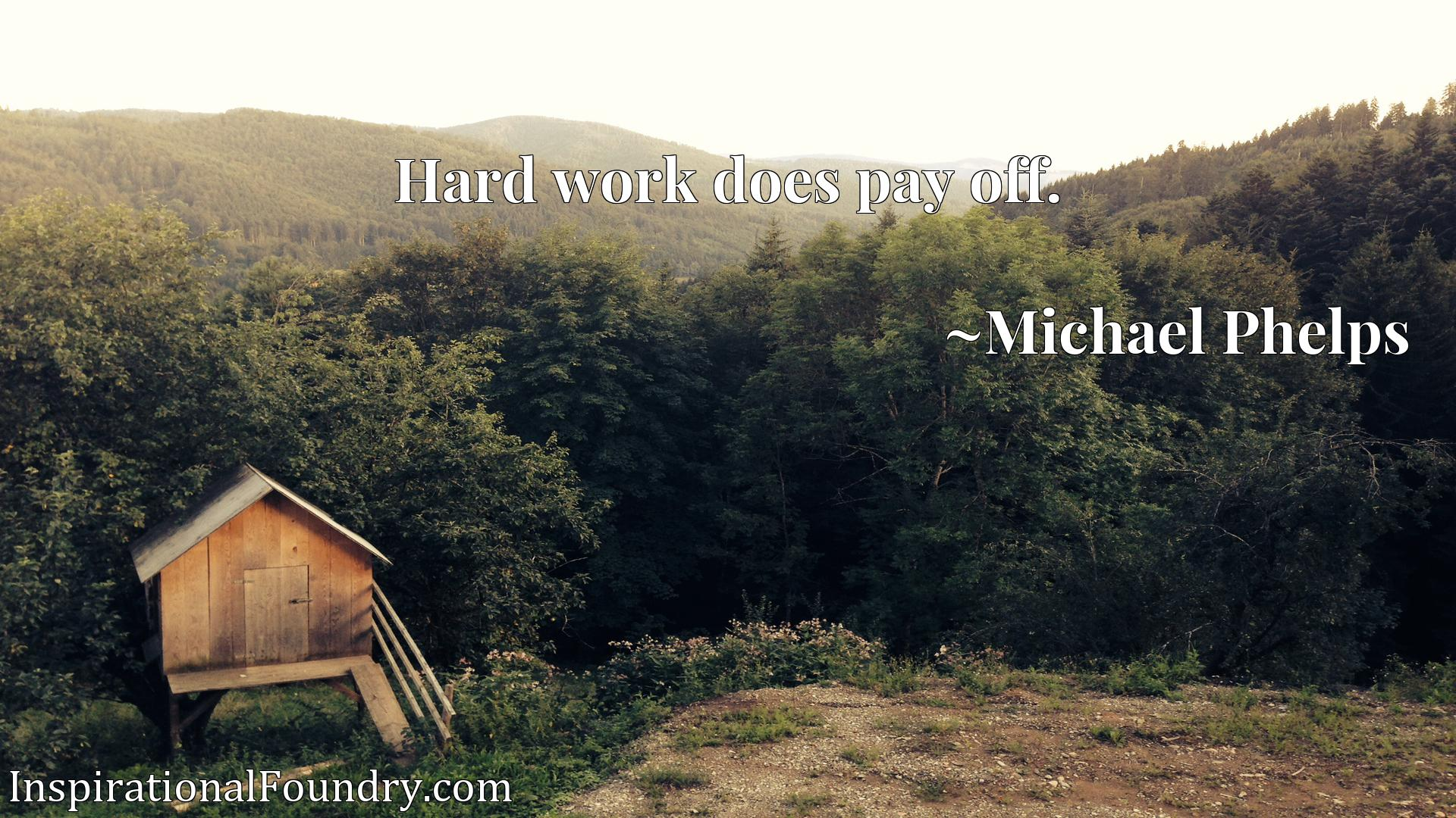 Quote Picture :Hard work does pay off.