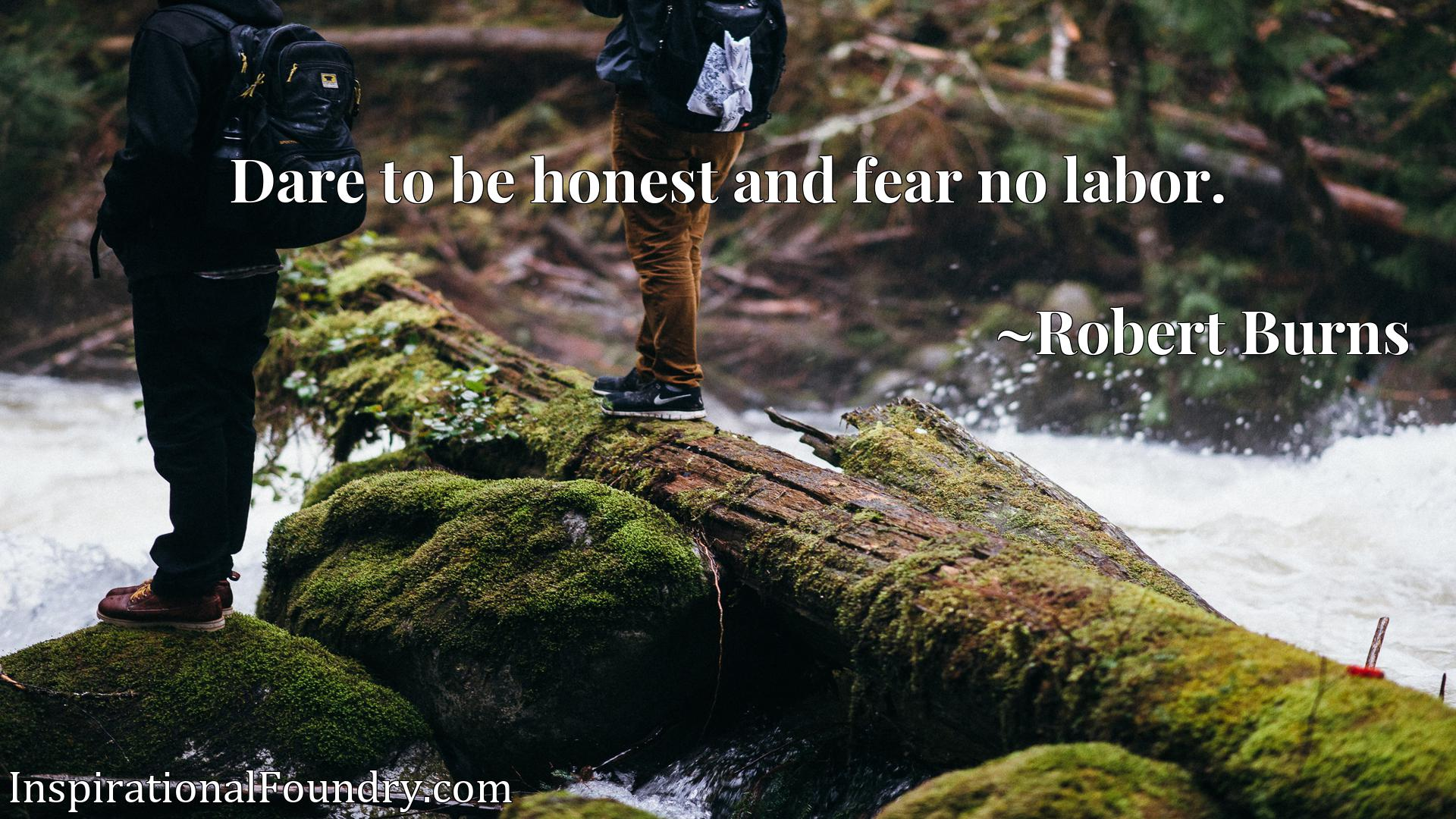 Quote Picture :Dare to be honest and fear no labor.