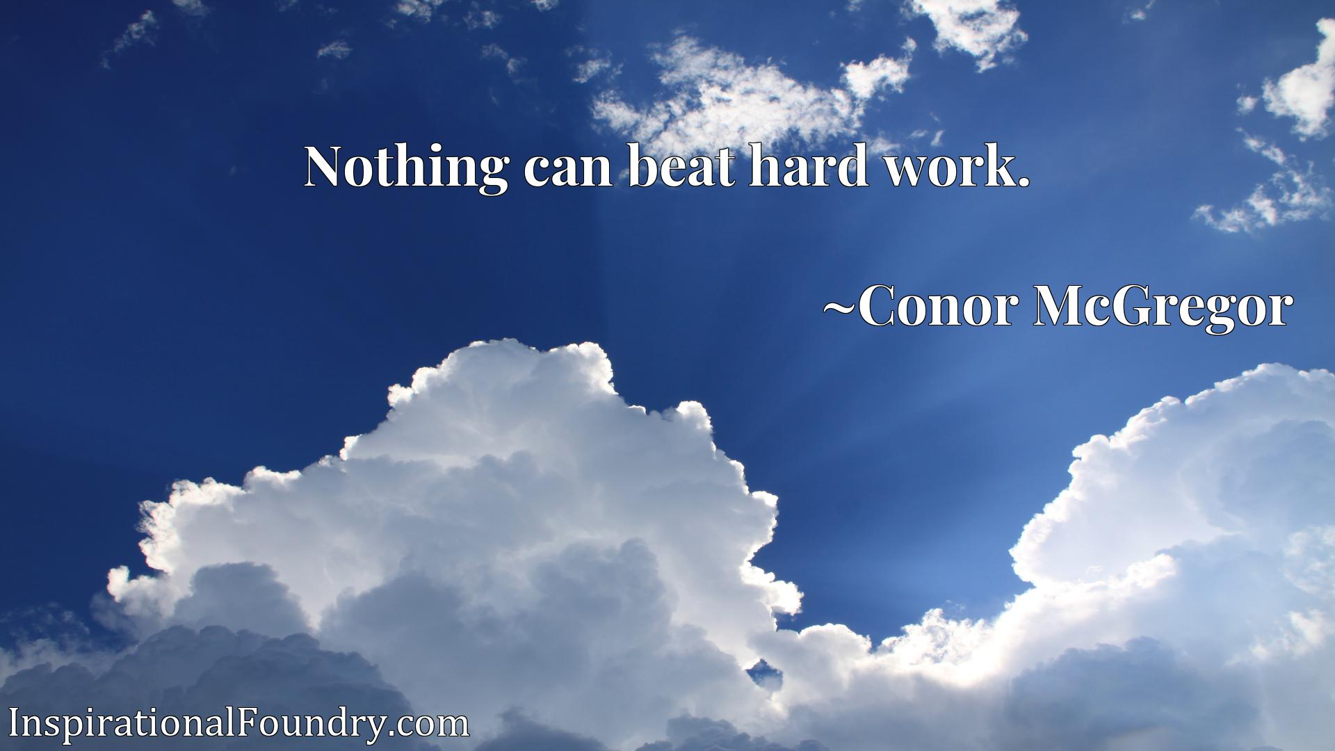 Quote Picture :Nothing can beat hard work.