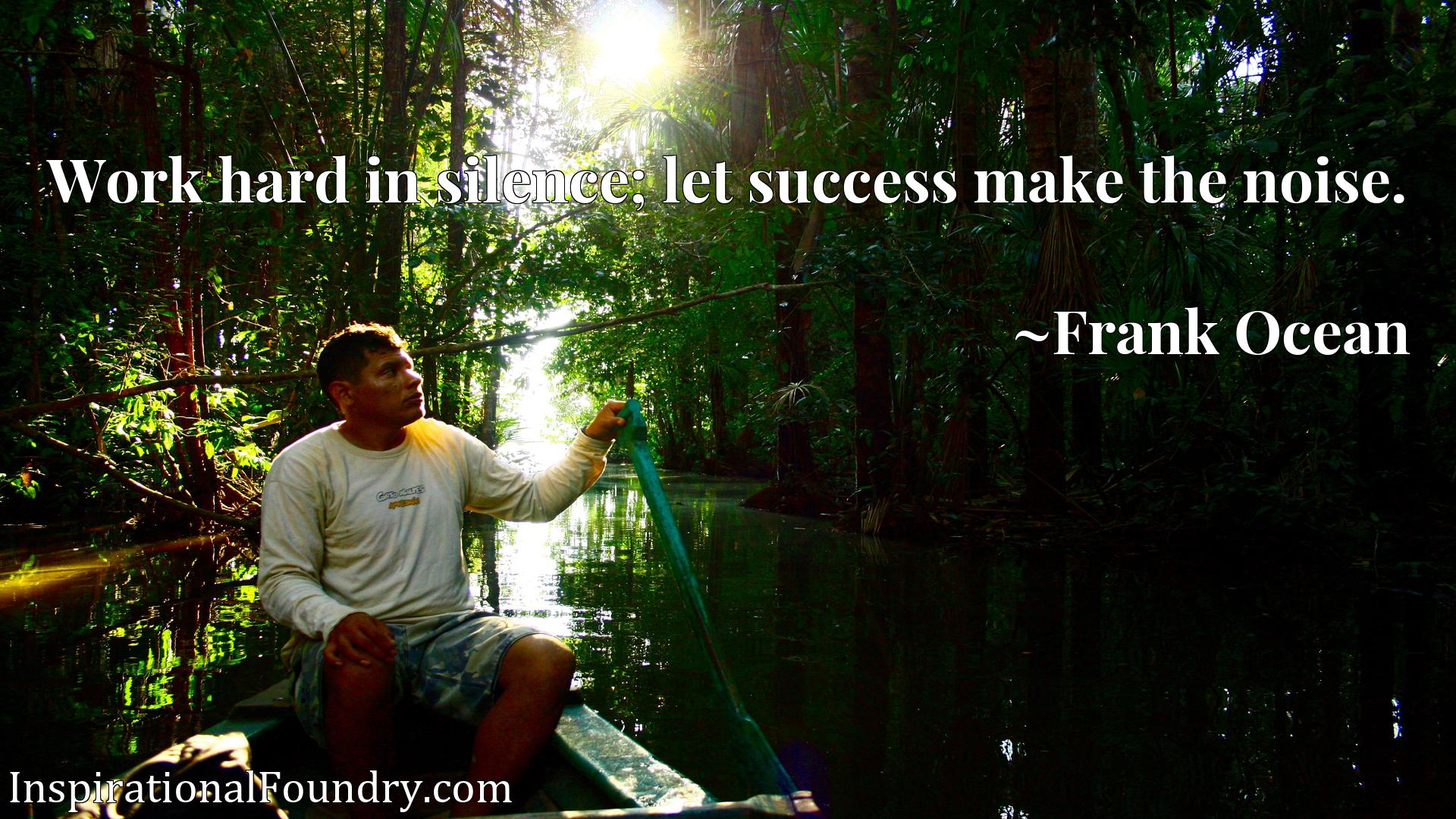 Quote Picture :Work hard in silence; let success make the noise.