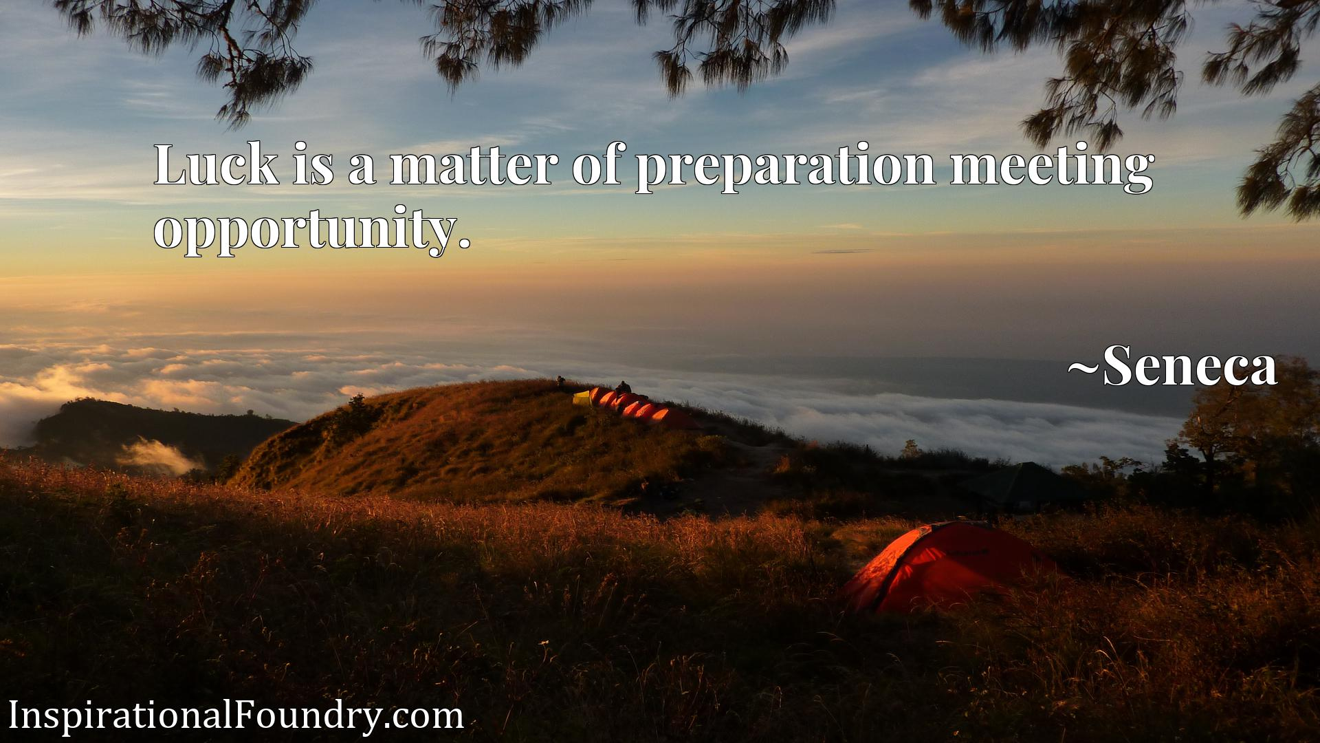 Quote Picture :Luck is a matter of preparation meeting opportunity.
