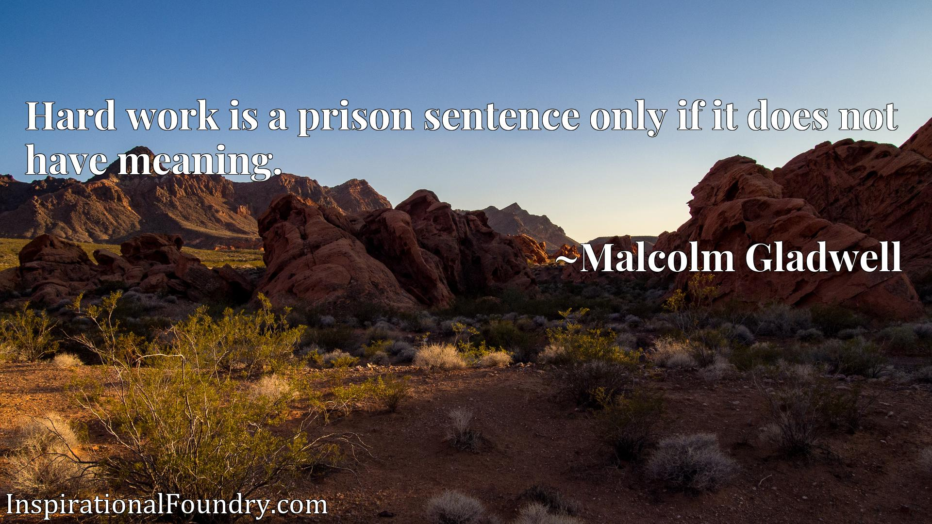 Quote Picture :Hard work is a prison sentence only if it does not have meaning.