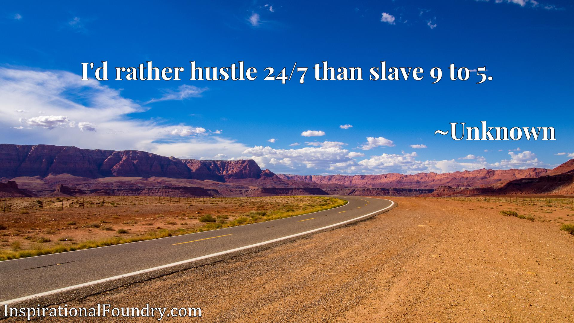 Quote Picture :I'd rather hustle 24/7 than slave 9 to 5.