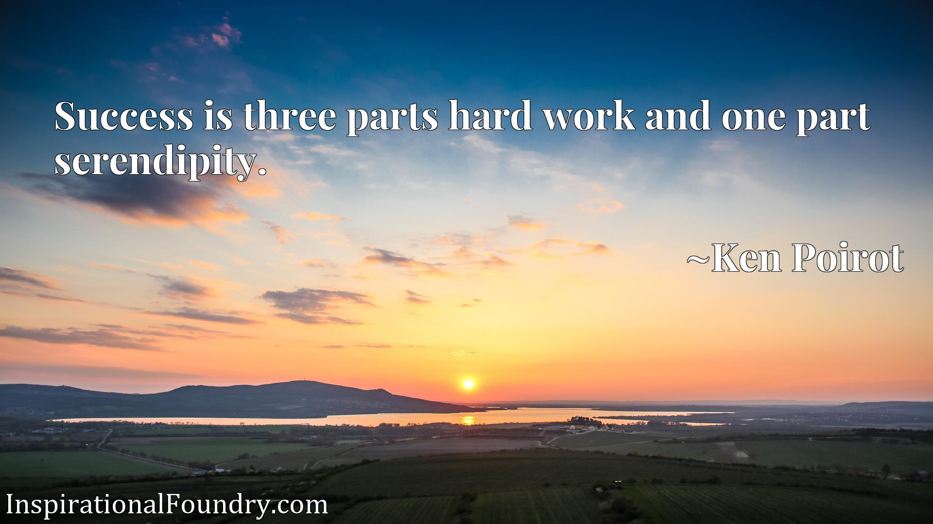 Quote Picture :Success is three parts hard work and one part serendipity.