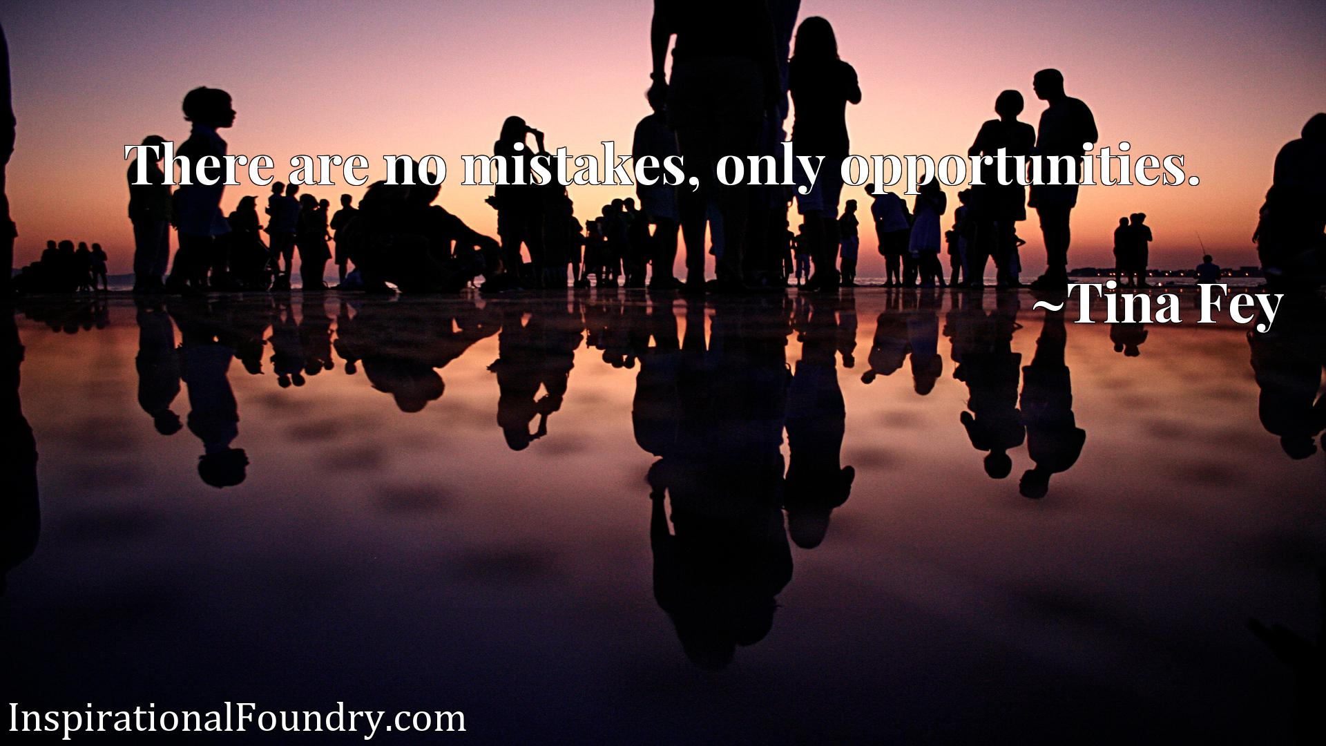 Quote Picture :There are no mistakes, only opportunities.