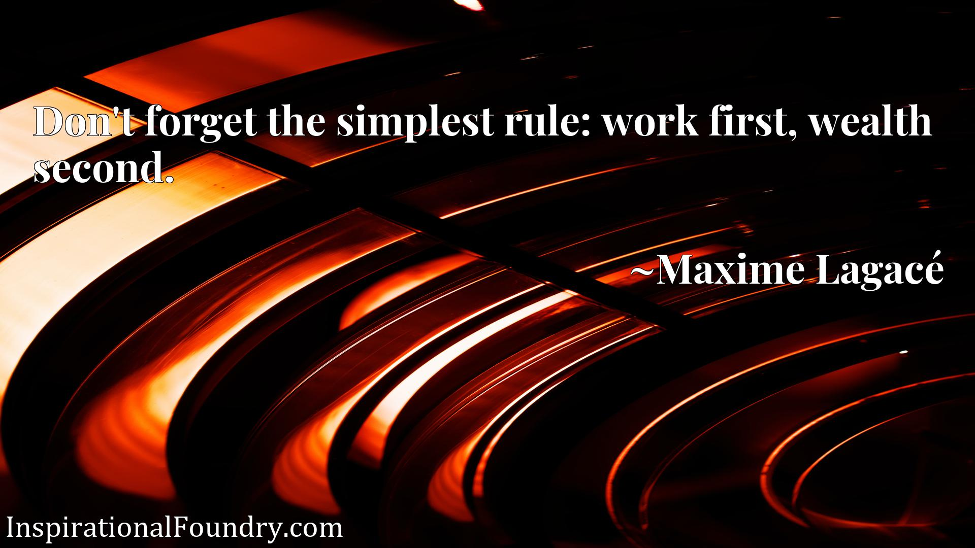 Don't forget the simplest rule: work first, wealth second.