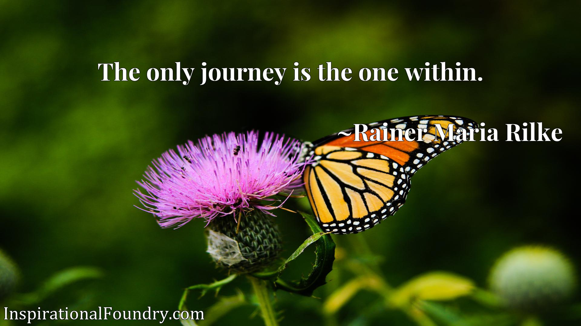 Quote Picture :The only journey is the one within.
