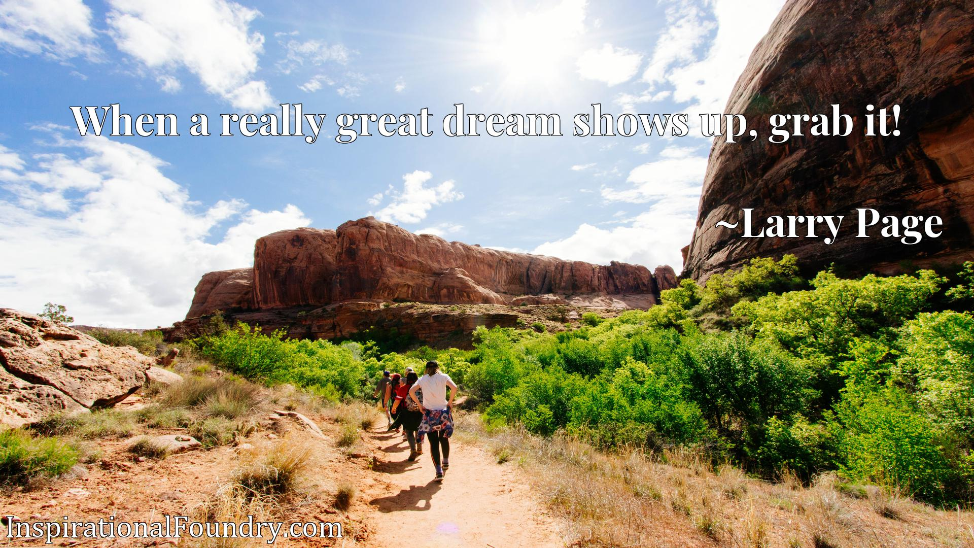 Quote Picture :When a really great dream shows up, grab it!