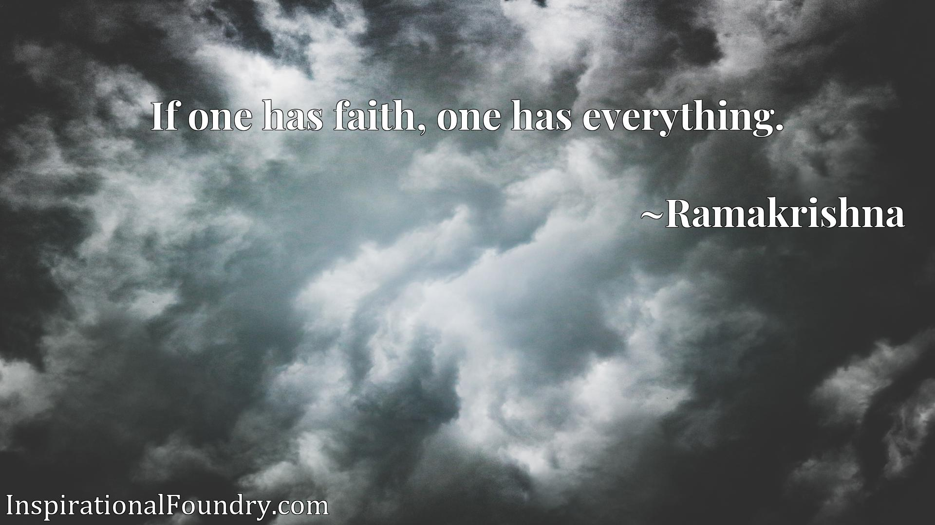 Quote Picture :If one has faith, one has everything.