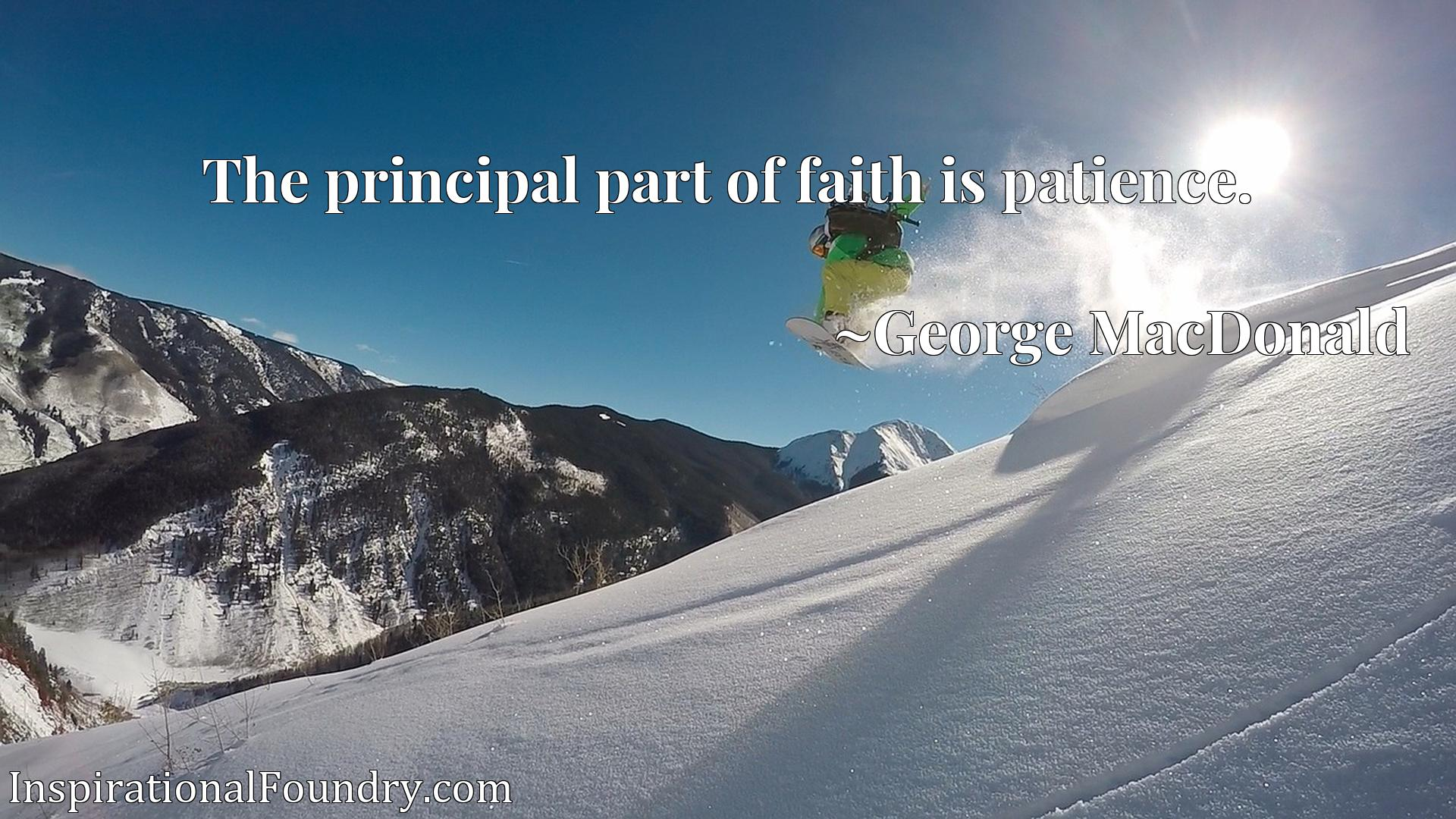 Quote Picture :The principal part of faith is patience.