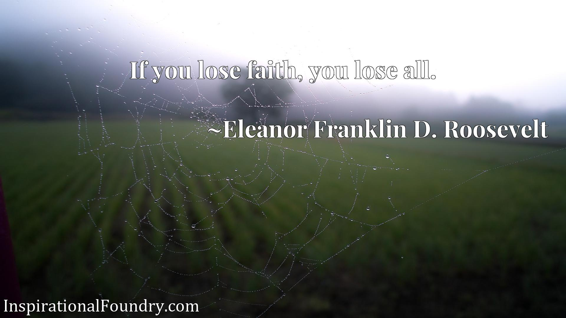 Quote Picture :If you lose faith, you lose all.