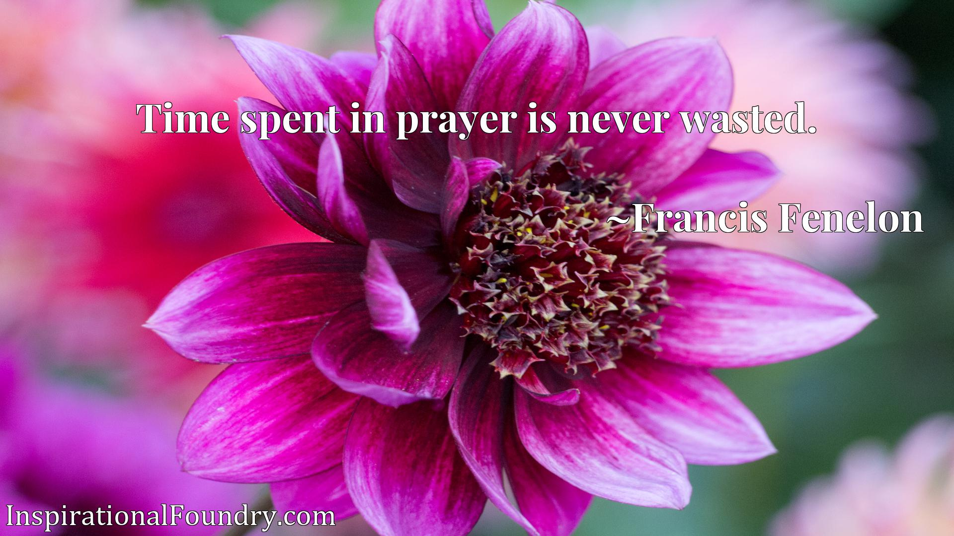 Time spent in prayer is never wasted.