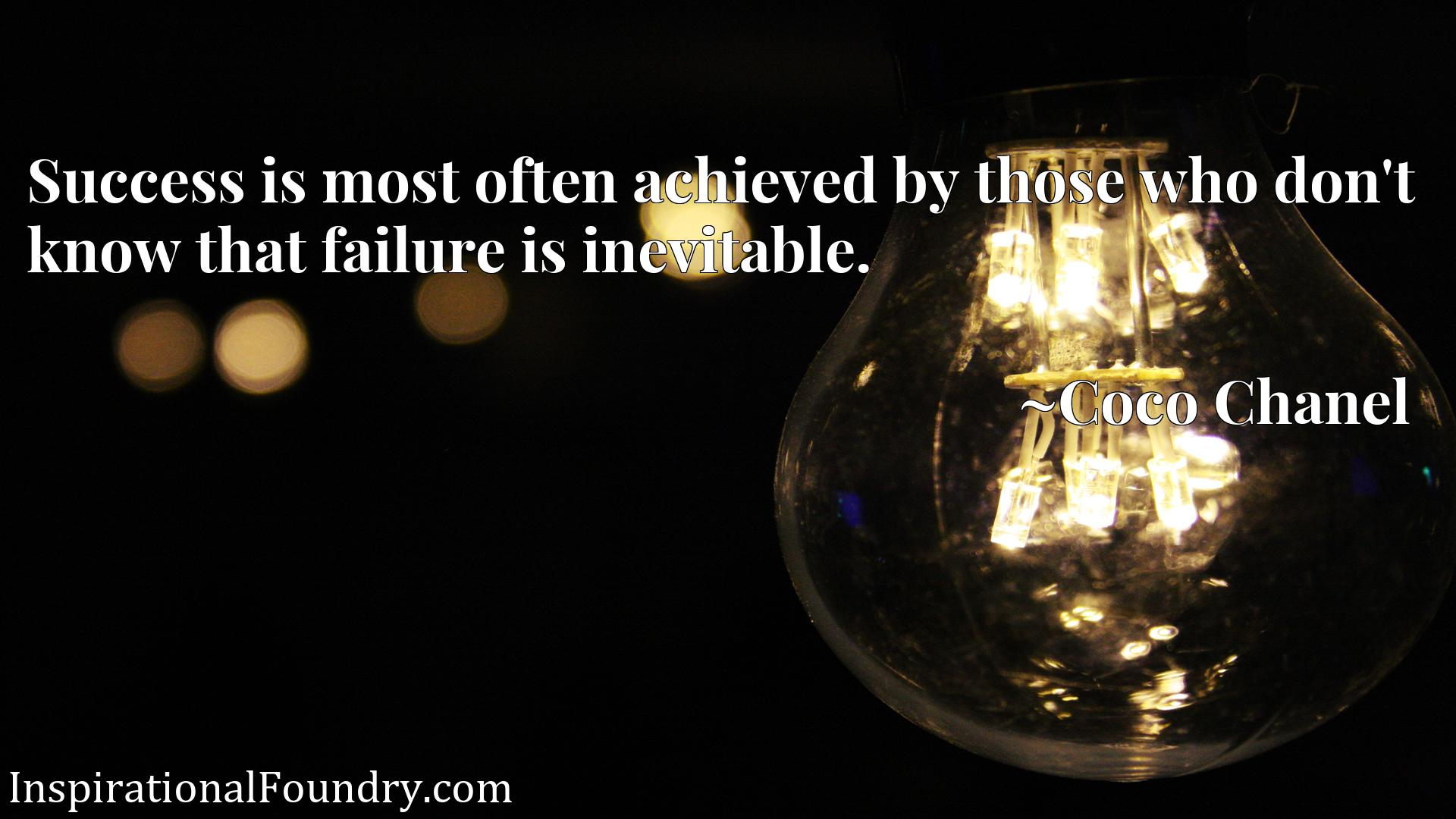 Quote Picture :Success is most often achieved by those who don't know that failure is inevitable.