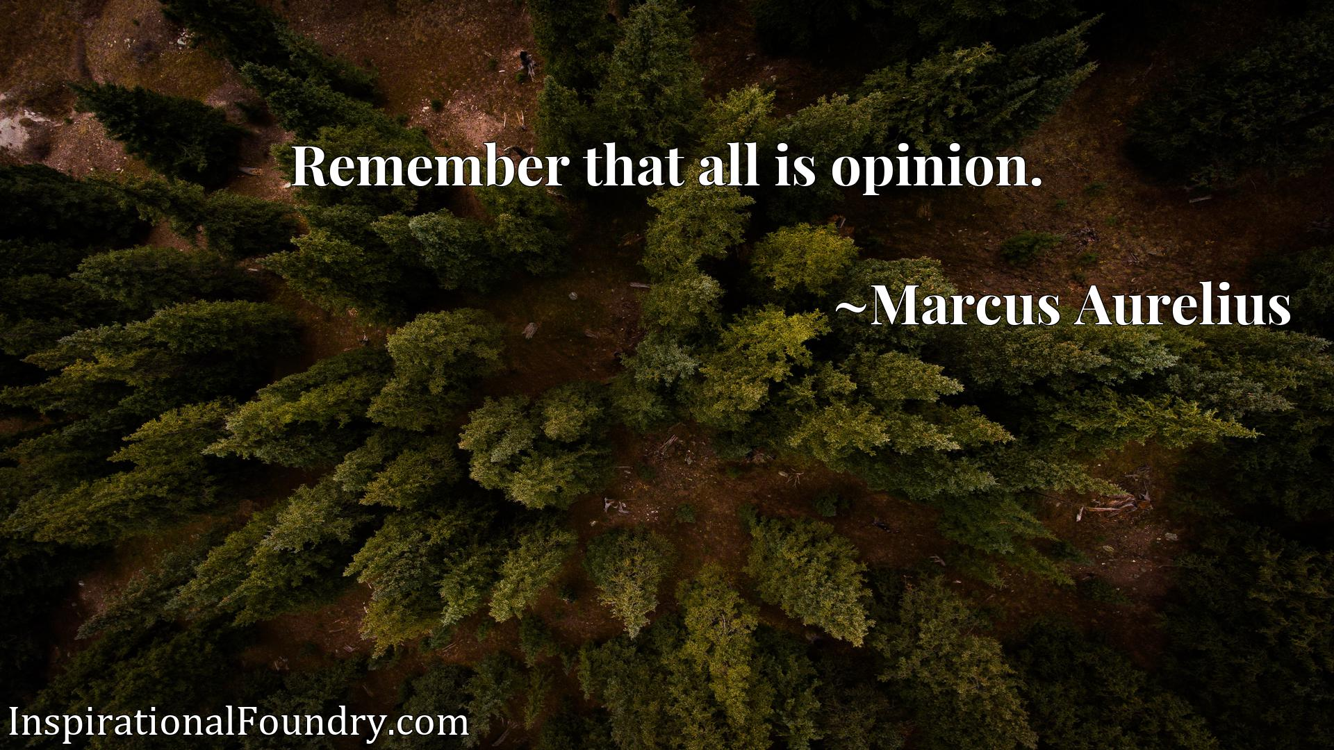 Quote Picture :Remember that all is opinion.