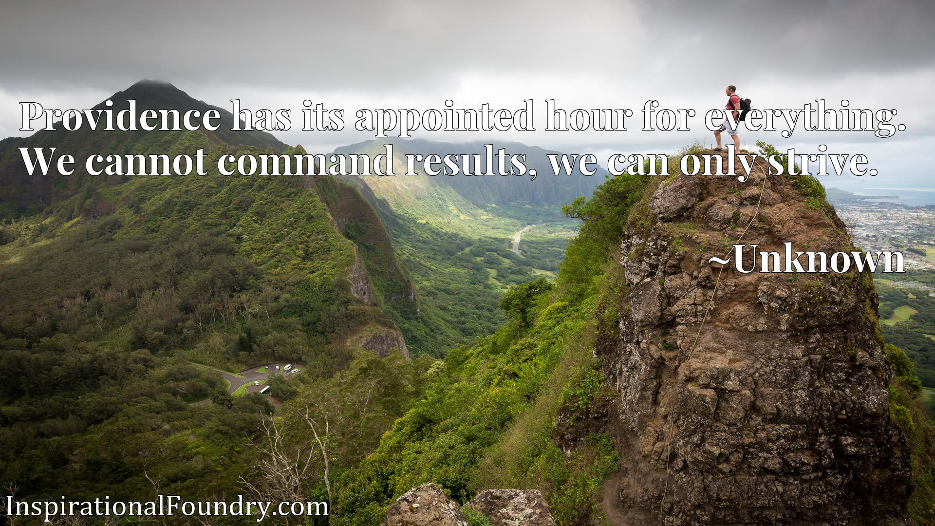 Providence has its appointed hour for everything. We cannot command results, we can only strive.