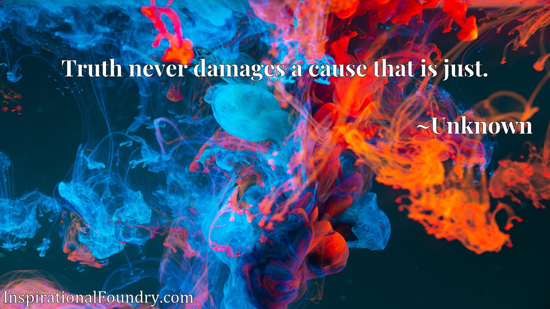 Quote Picture :Truth never damages a cause that is just.
