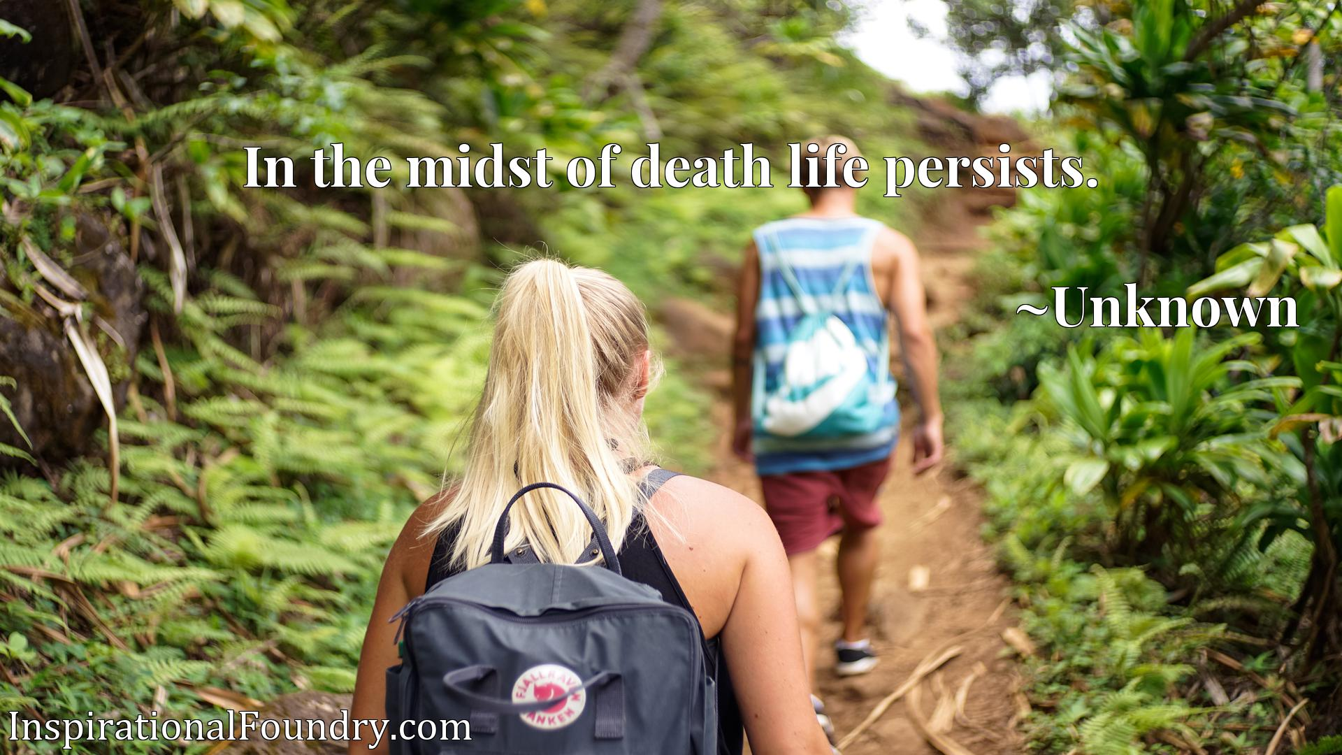Quote Picture :In the midst of death life persists.