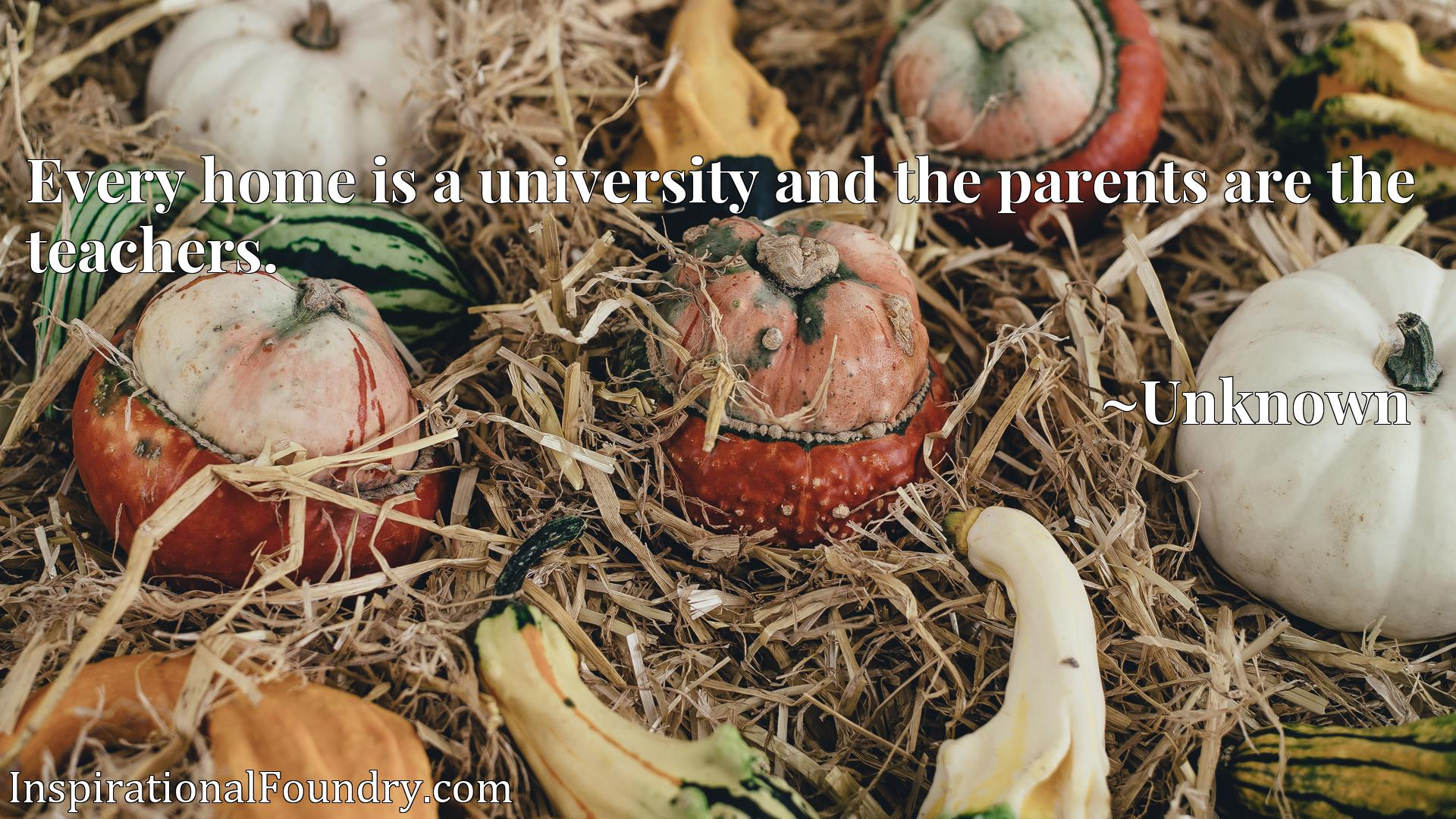 Quote Picture :Every home is a university and the parents are the teachers.