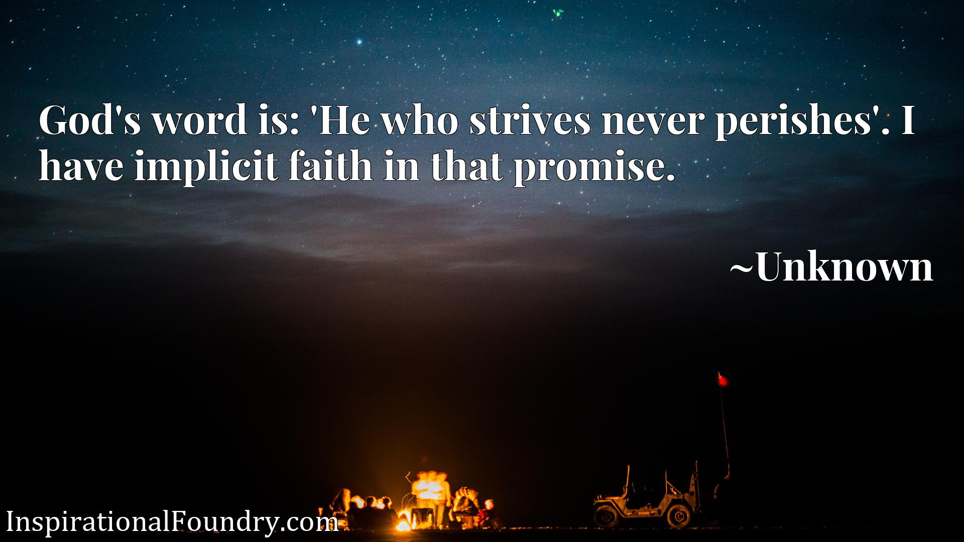 Quote Picture :God's word is: 'He who strives never perishes'. I have implicit faith in that promise.