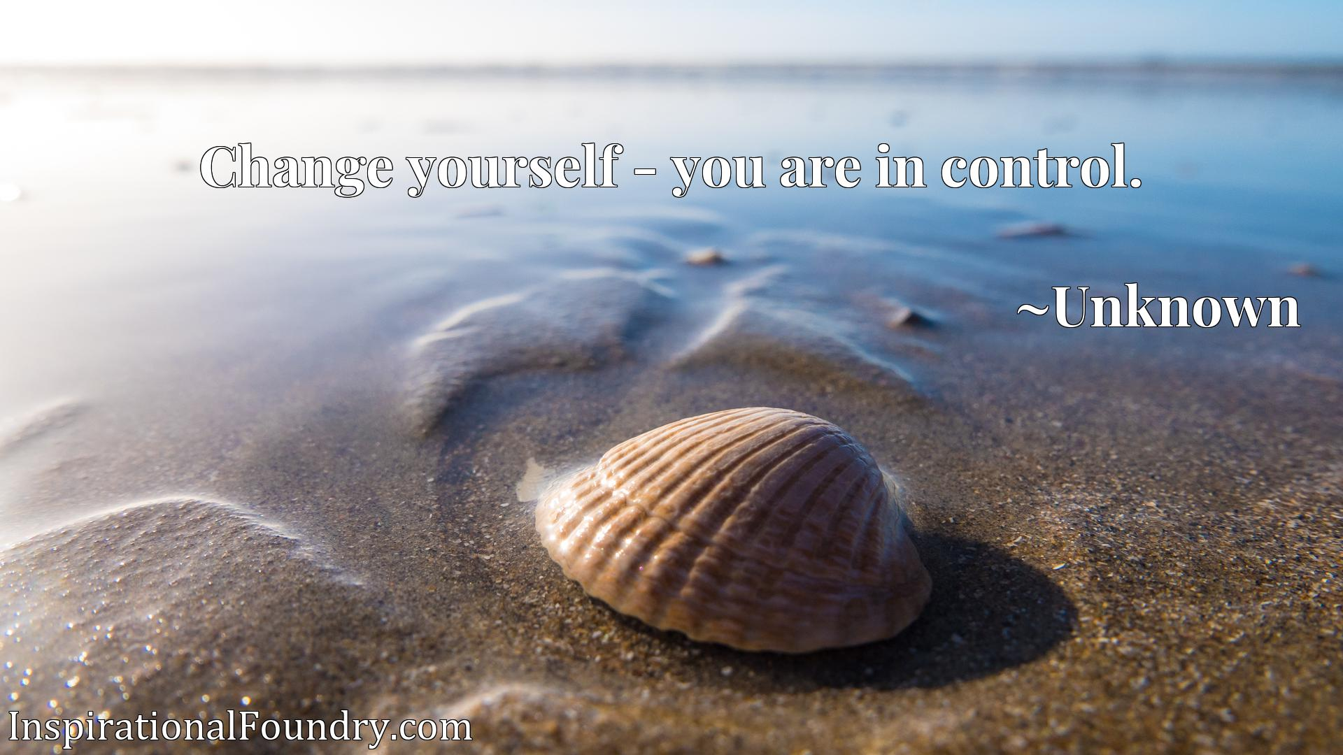 Quote Picture :Change yourself - you are in control.