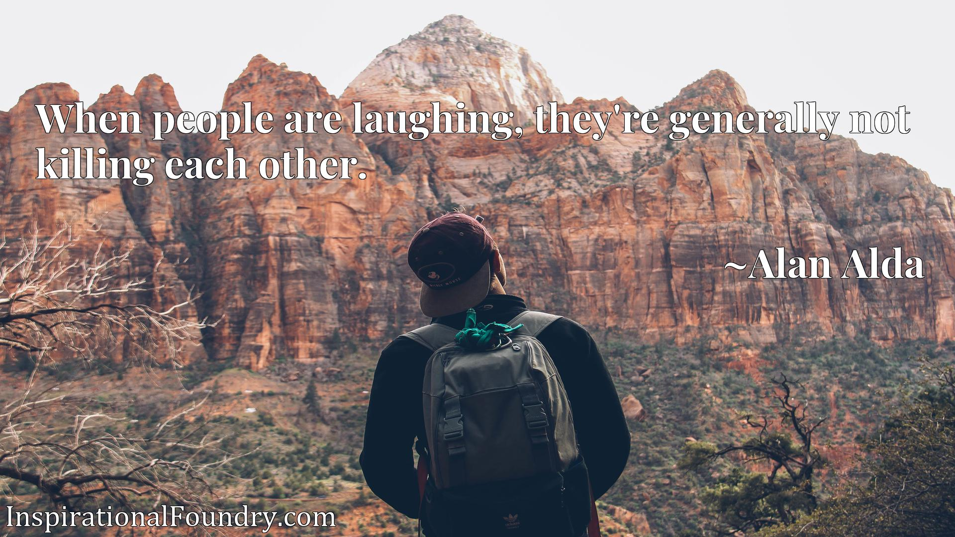 When people are laughing, they're generally not killing each other.