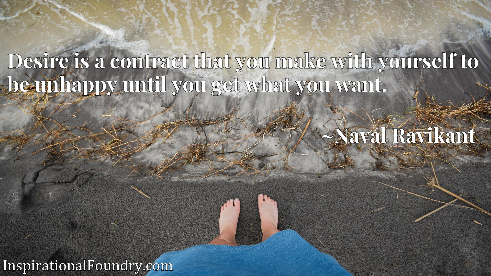 Quote Picture :Desire is a contract that you make with yourself to be unhappy until you get what you want.