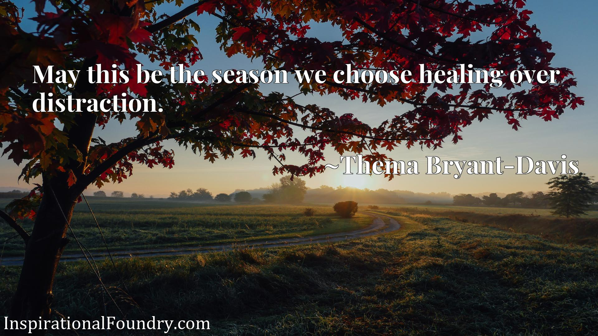 May this be the season we choose healing over distraction.