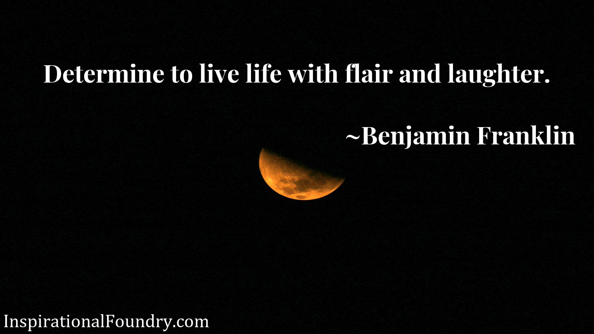 Quote Picture :Determine to live life with flair and laughter.