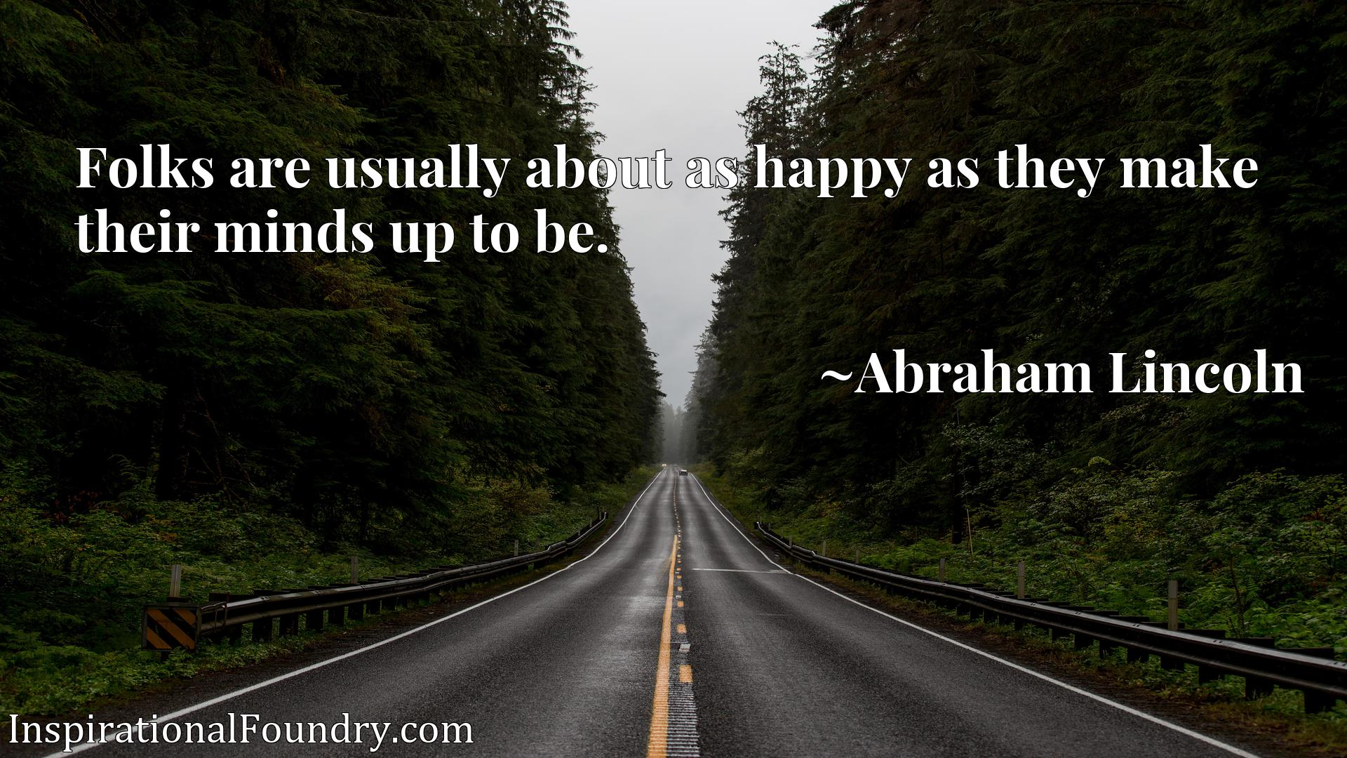 Quote Picture :Folks are usually about as happy as they make their minds up to be.