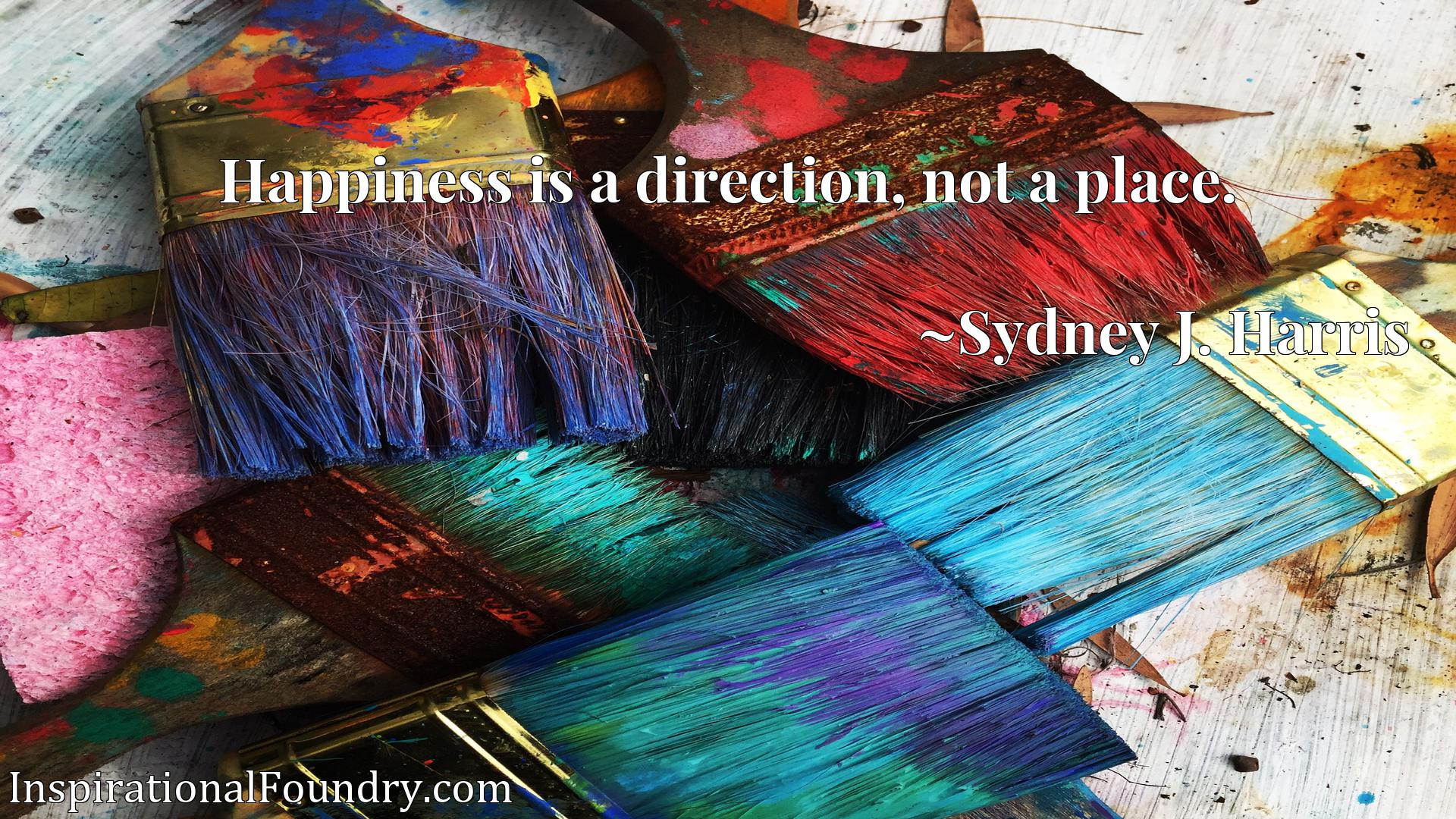Quote Picture :Happiness is a direction, not a place.