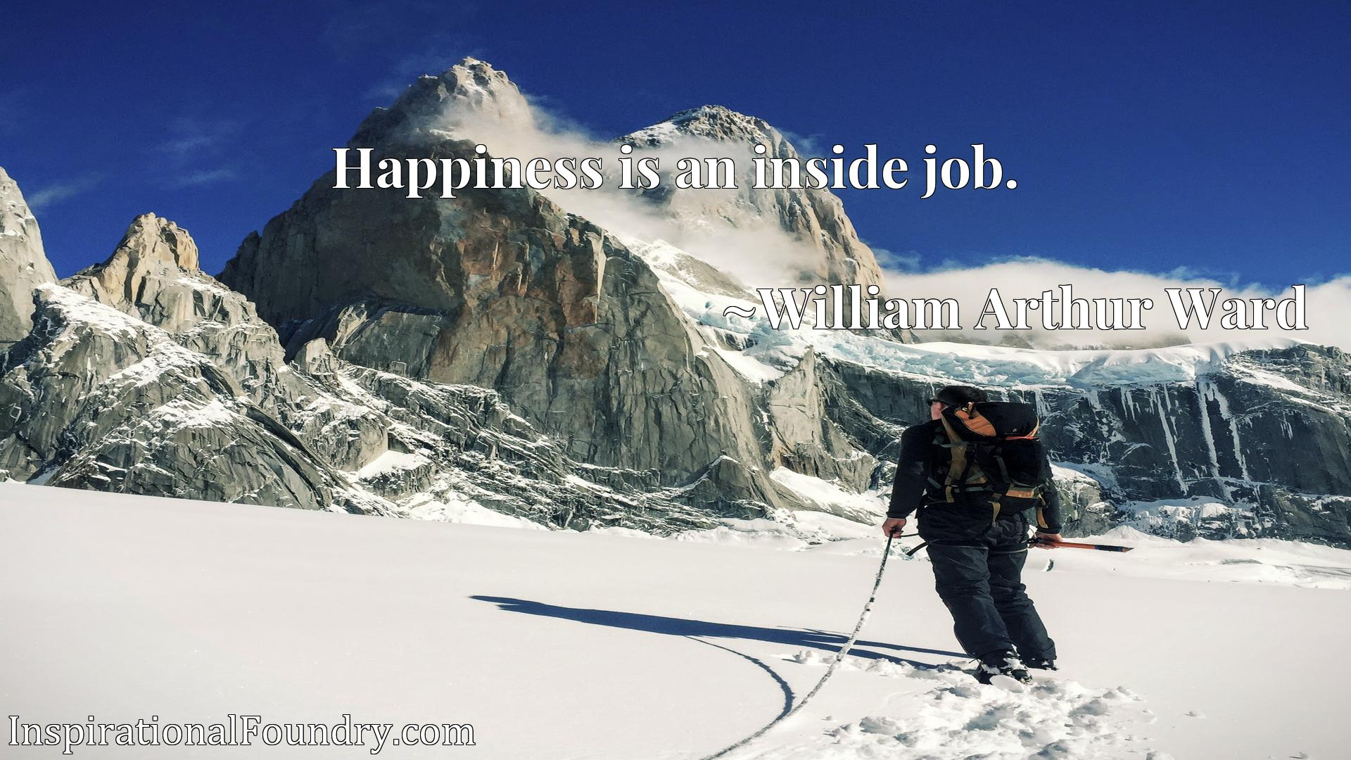 Quote Picture :Happiness is an inside job.