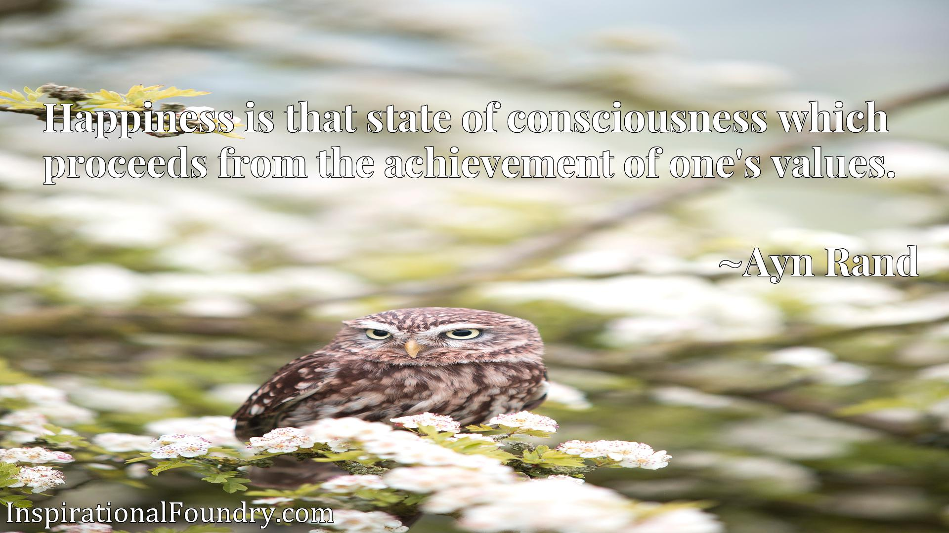 Quote Picture :Happiness is that state of consciousness which proceeds from the achievement of one's values.