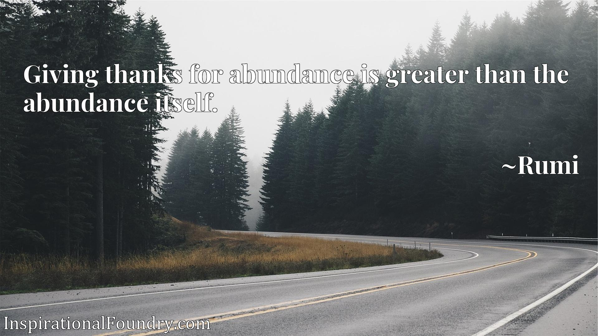 Giving thanks for abundance is greater than the abundance itself.