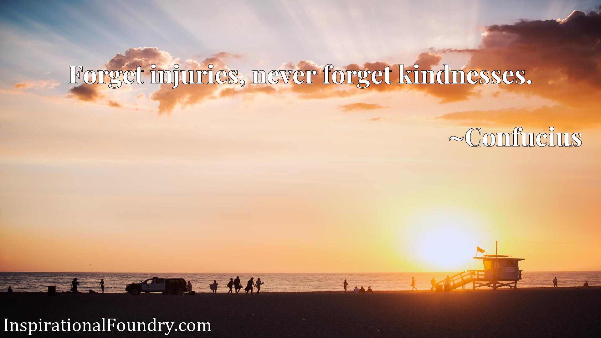 Forget injuries, never forget kindnesses.