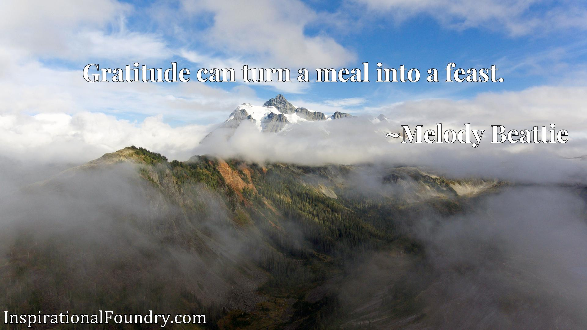 Gratitude can turn a meal into a feast.
