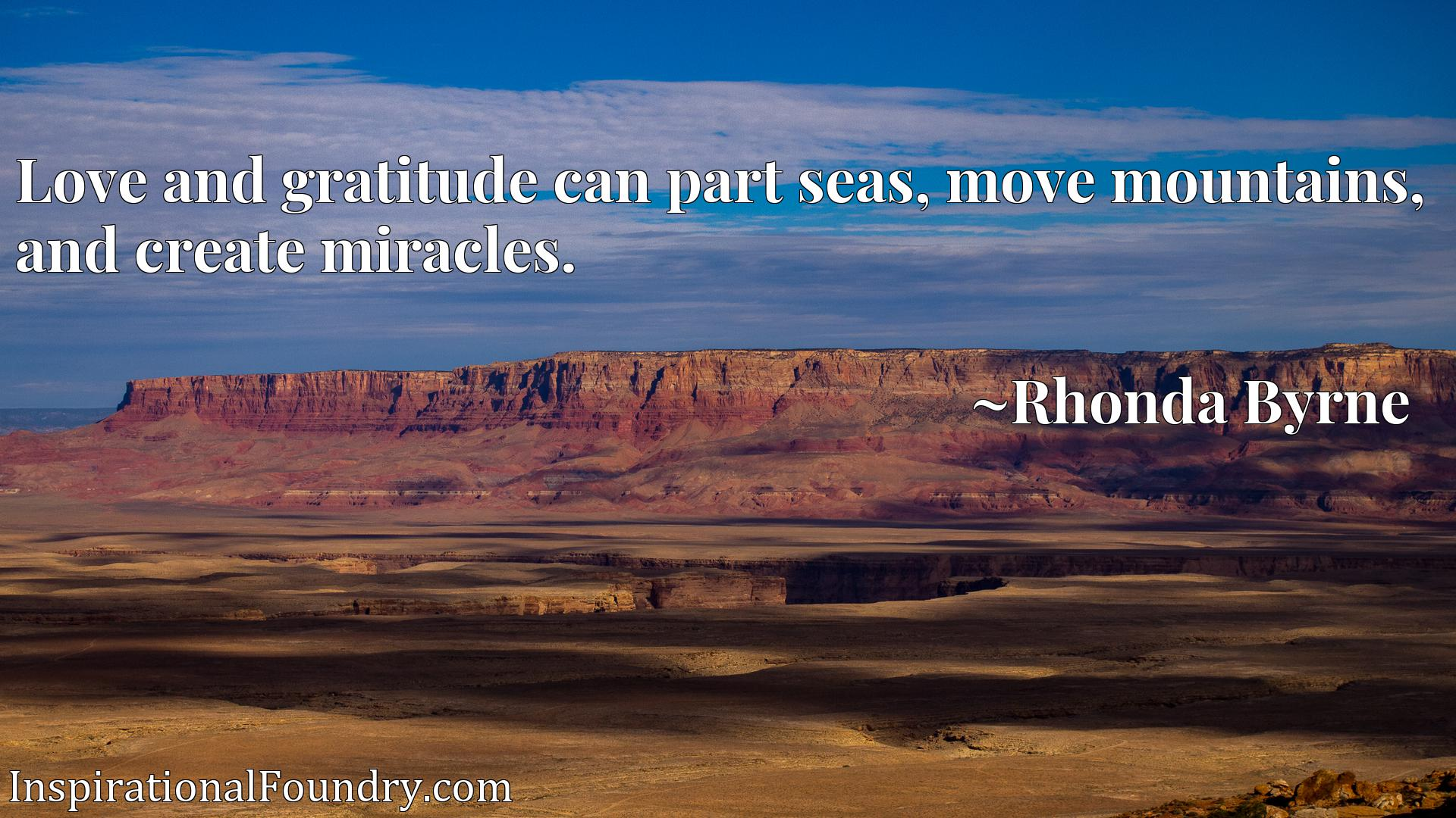 Love and gratitude can part seas, move mountains, and create miracles.