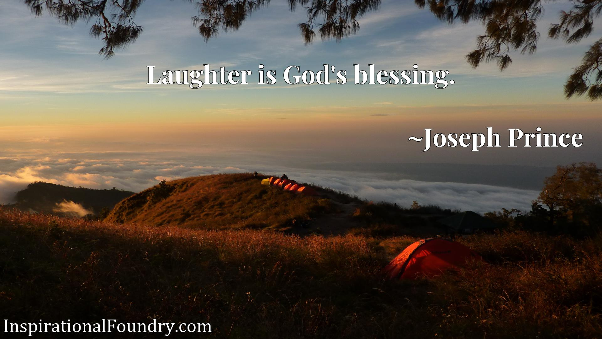 Quote Picture :Laughter is God's blessing.