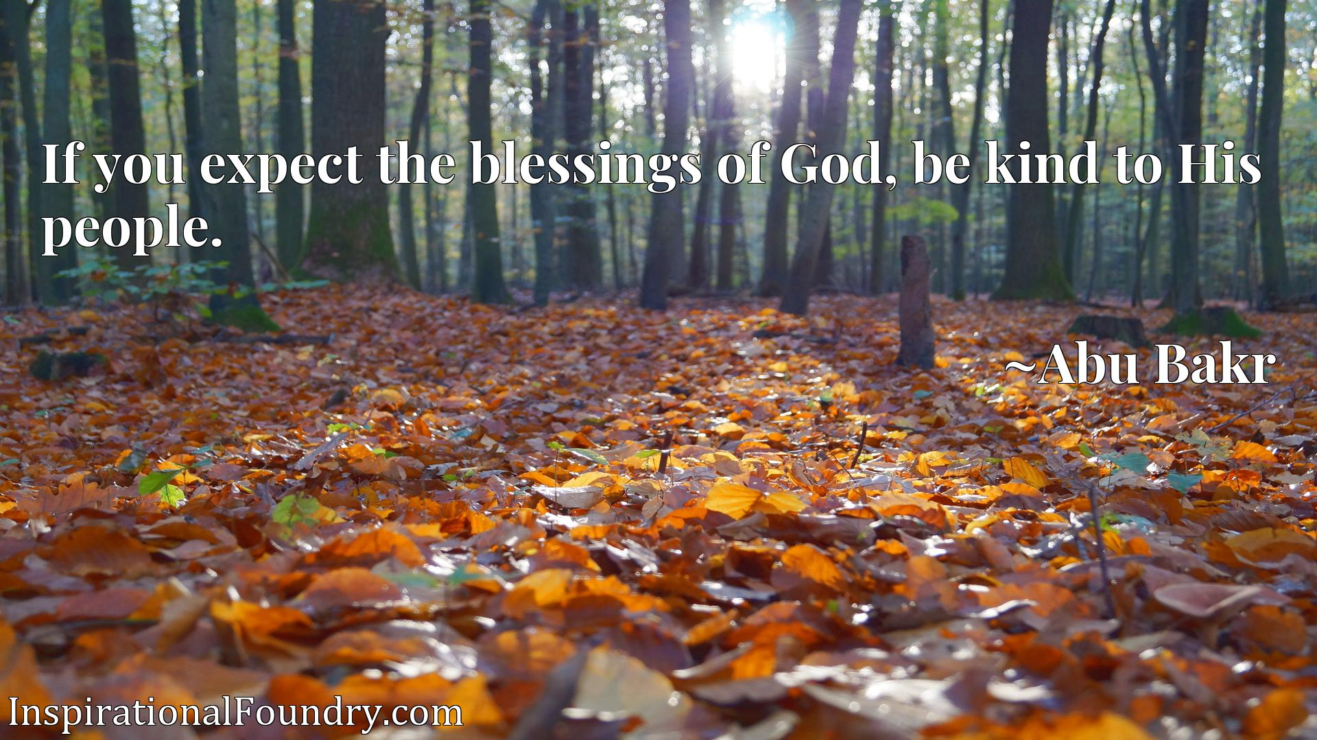 Quote Picture :If you expect the blessings of God, be kind to His people.
