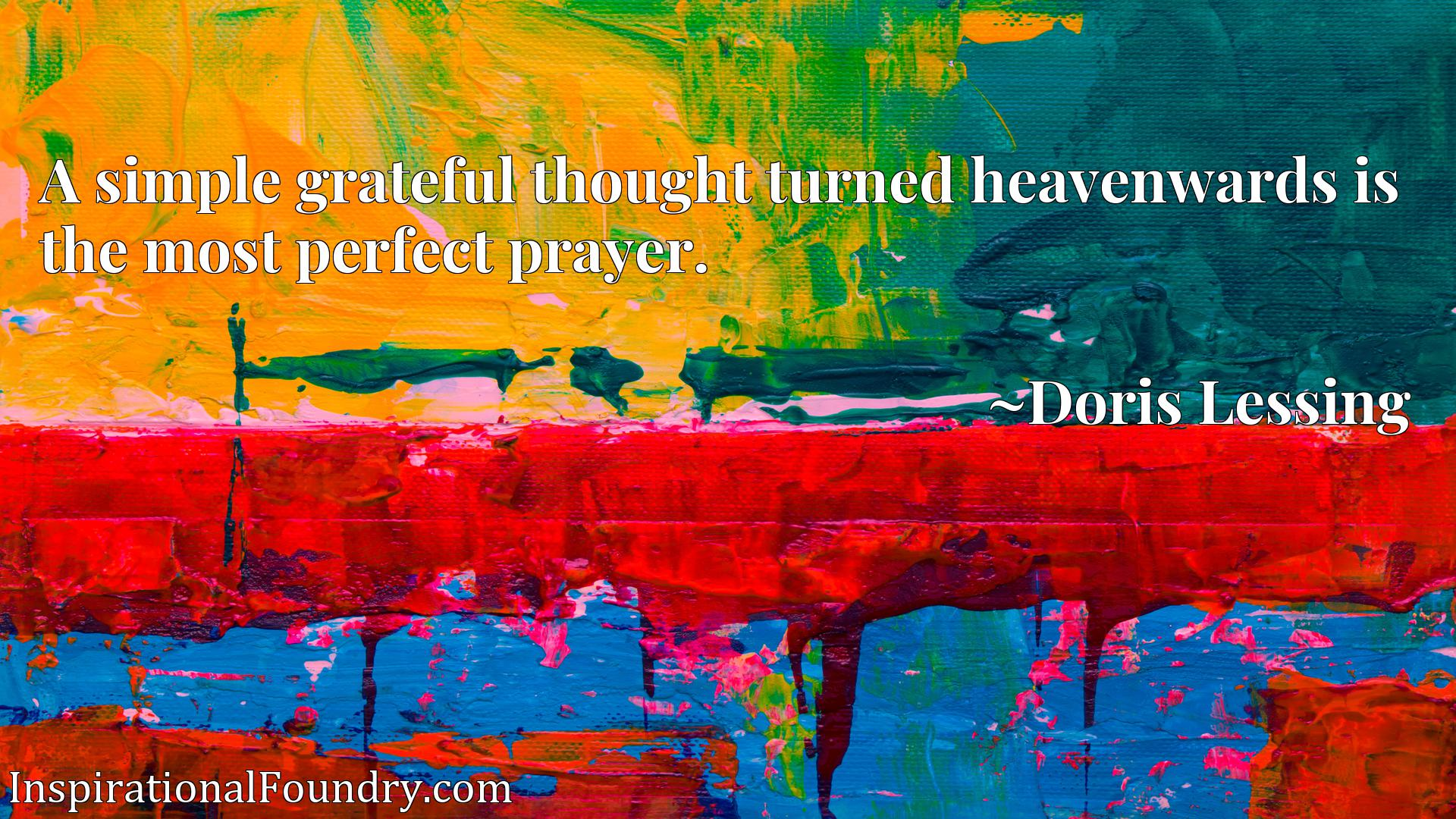 Quote Picture :A simple grateful thought turned heavenwards is the most perfect prayer.