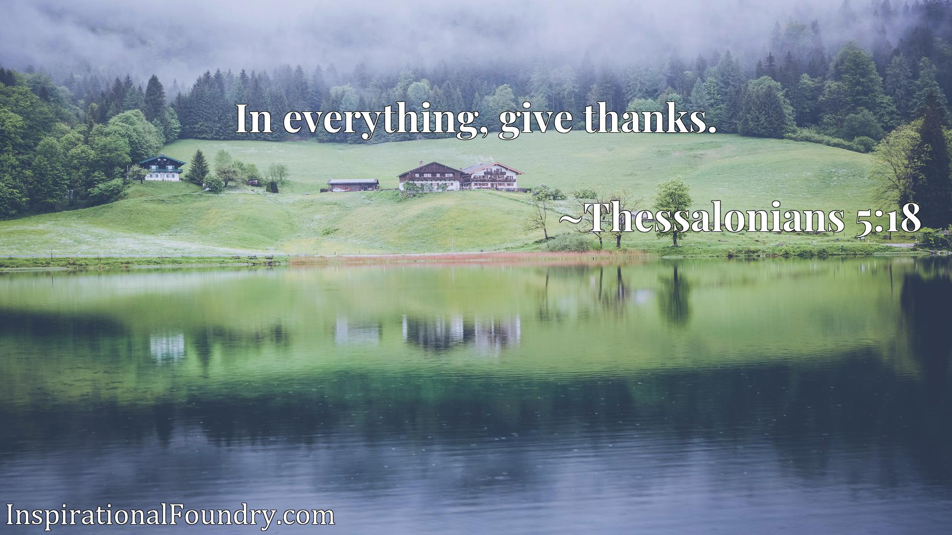 Quote Picture :In everything, give thanks.